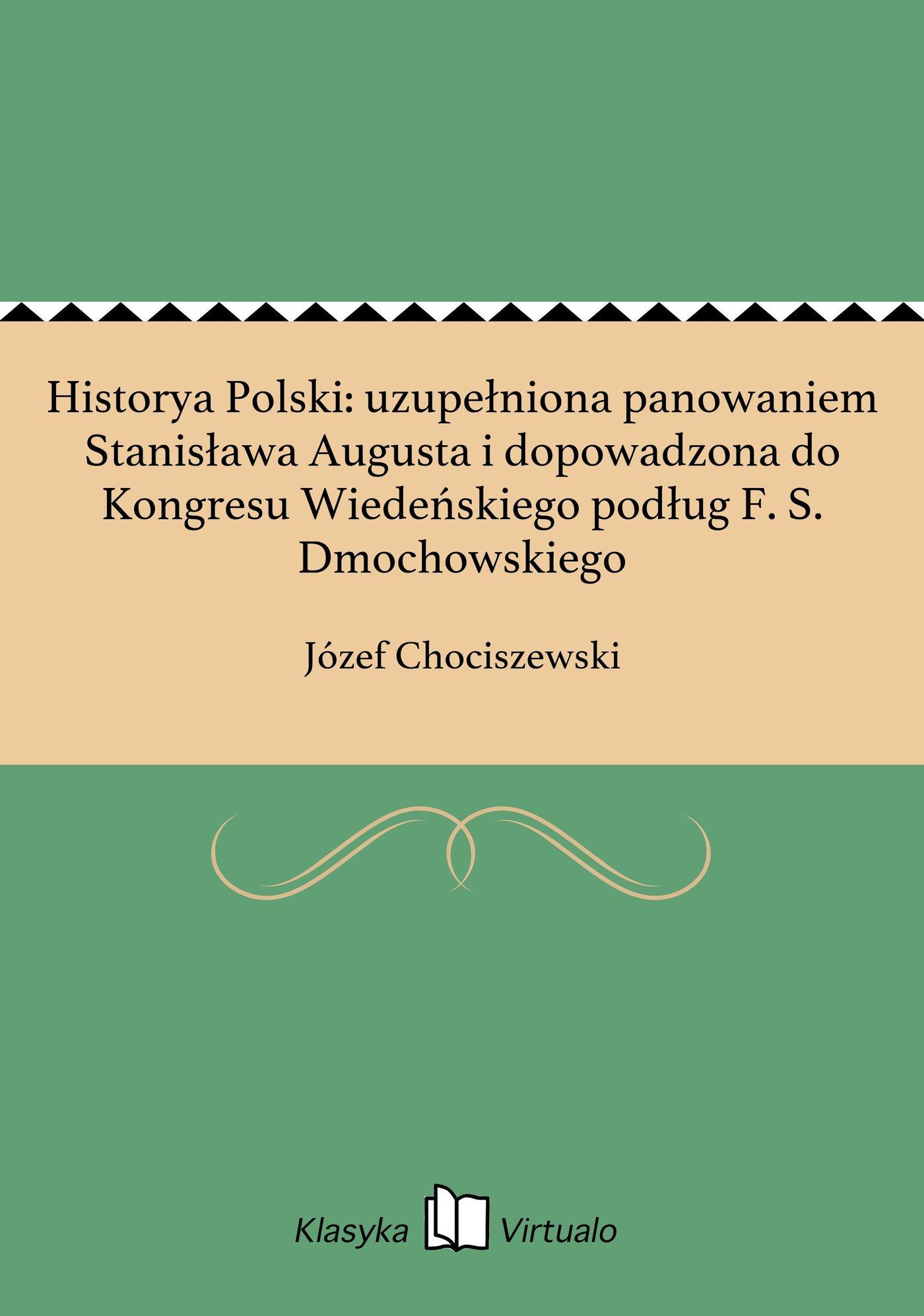 Historya Polski: uzupełniona panowaniem Stanisława Augusta i dopowadzona do Kongresu Wiedeńskiego podług F. S. Dmochowskiego - Ebook (Książka EPUB) do pobrania w formacie EPUB
