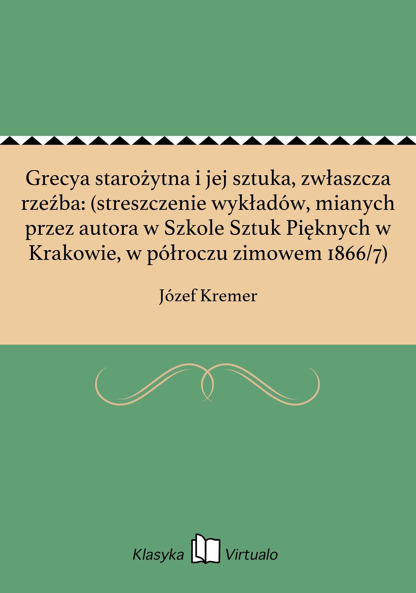 Grecya starożytna i jej sztuka, zwłaszcza rzeźba: (streszczenie wykładów, mianych przez autora w Szkole Sztuk Pięknych w Krakowie, w półroczu zimowem 1866/7) - Ebook (Książka EPUB) do pobrania w formacie EPUB