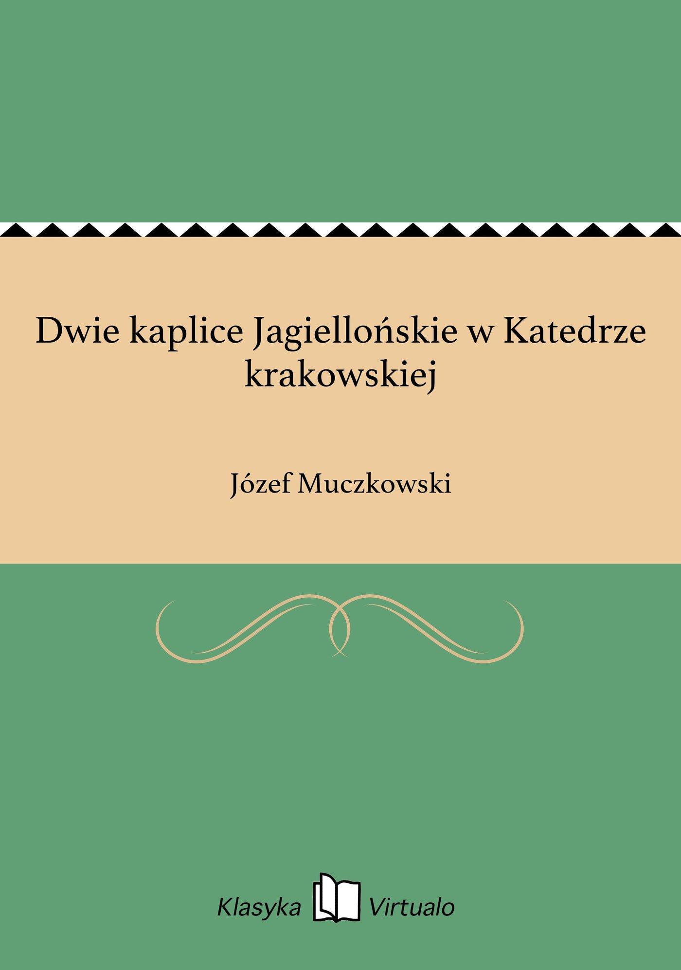 Dwie kaplice Jagiellońskie w Katedrze krakowskiej - Ebook (Książka EPUB) do pobrania w formacie EPUB