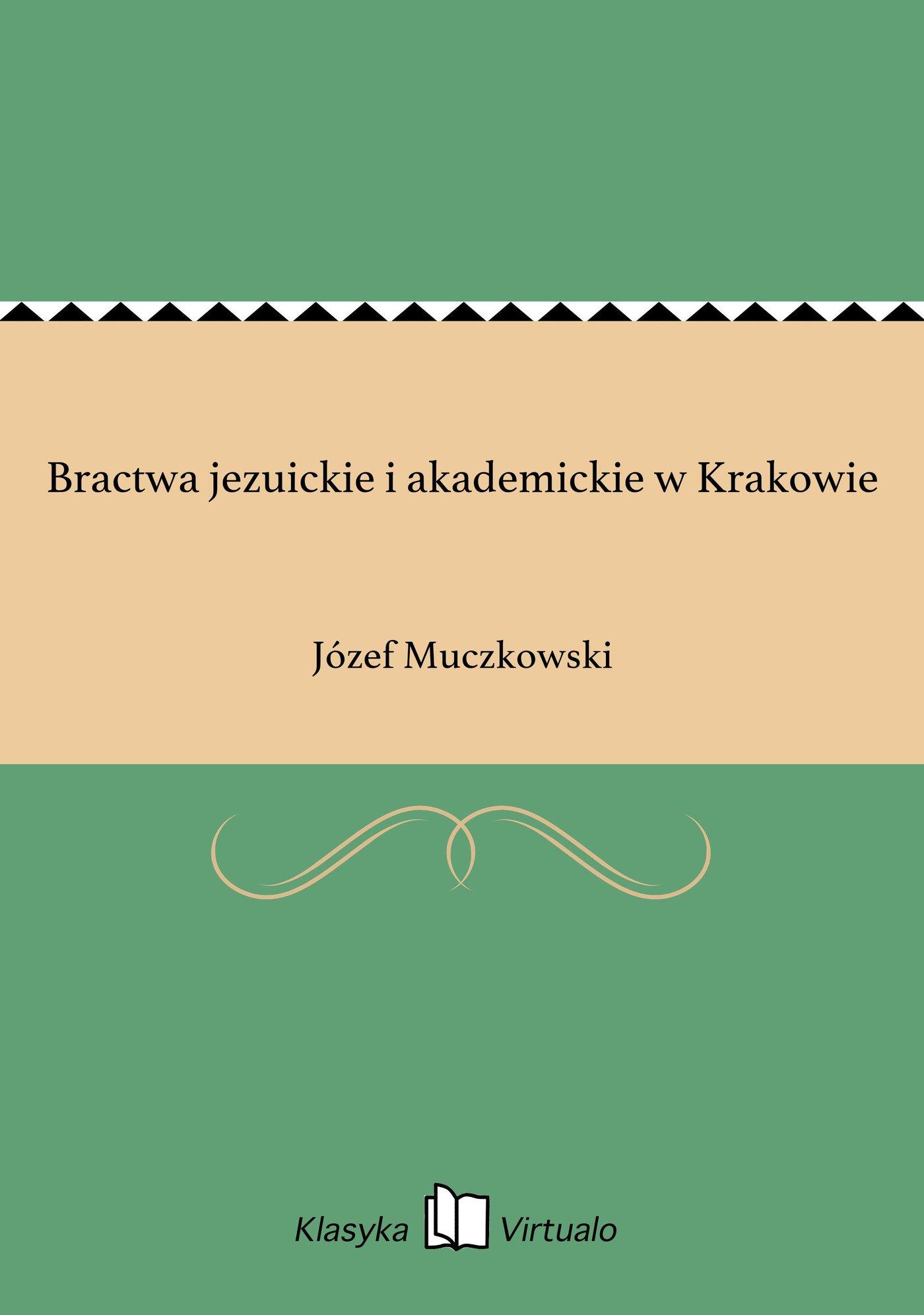 Bractwa jezuickie i akademickie w Krakowie - Ebook (Książka EPUB) do pobrania w formacie EPUB