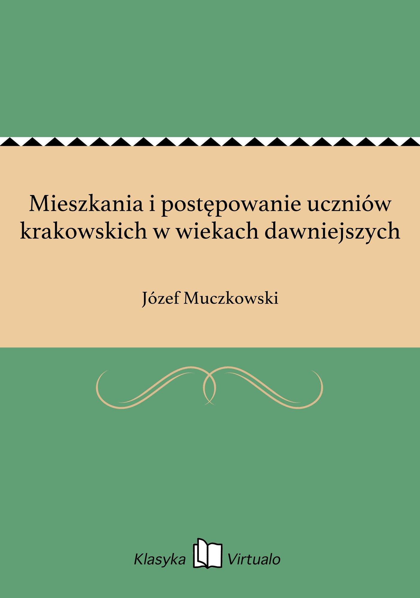 Mieszkania i postępowanie uczniów krakowskich w wiekach dawniejszych - Ebook (Książka EPUB) do pobrania w formacie EPUB