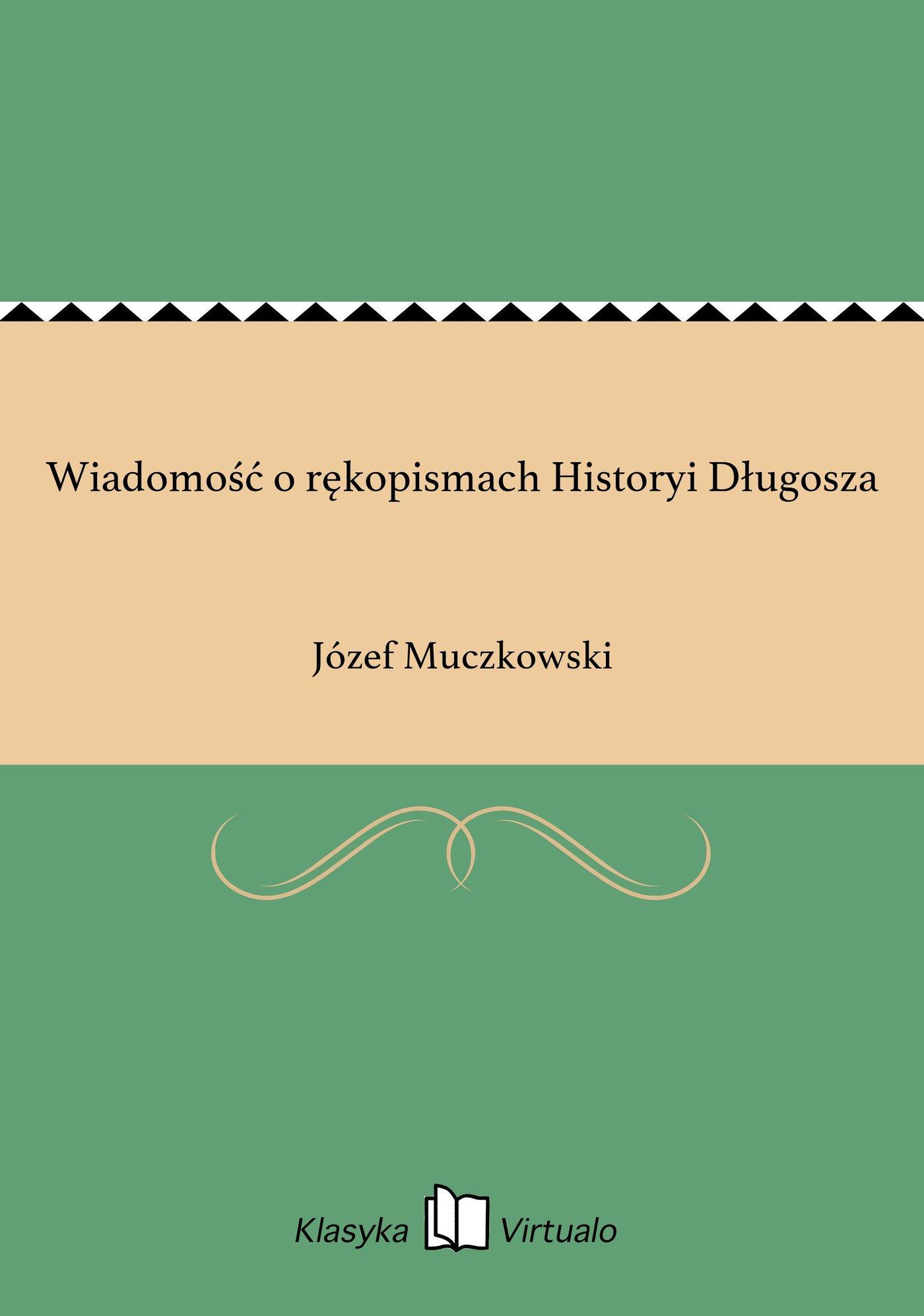 Wiadomość o rękopismach Historyi Długosza - Ebook (Książka EPUB) do pobrania w formacie EPUB
