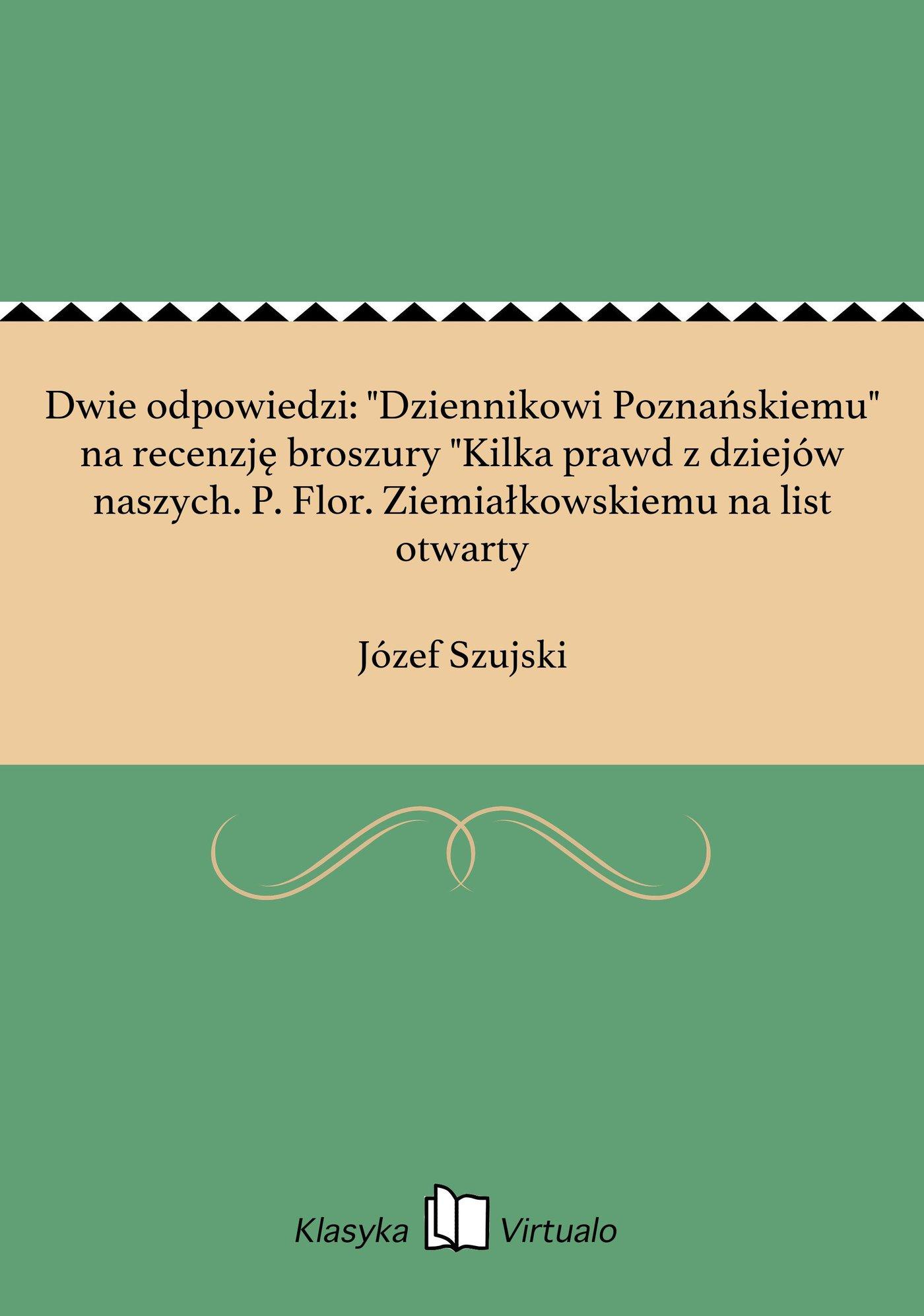 """Dwie odpowiedzi: """"Dziennikowi Poznańskiemu"""" na recenzję broszury """"Kilka prawd z dziejów naszych. P. Flor. Ziemiałkowskiemu na list otwarty - Ebook (Książka EPUB) do pobrania w formacie EPUB"""