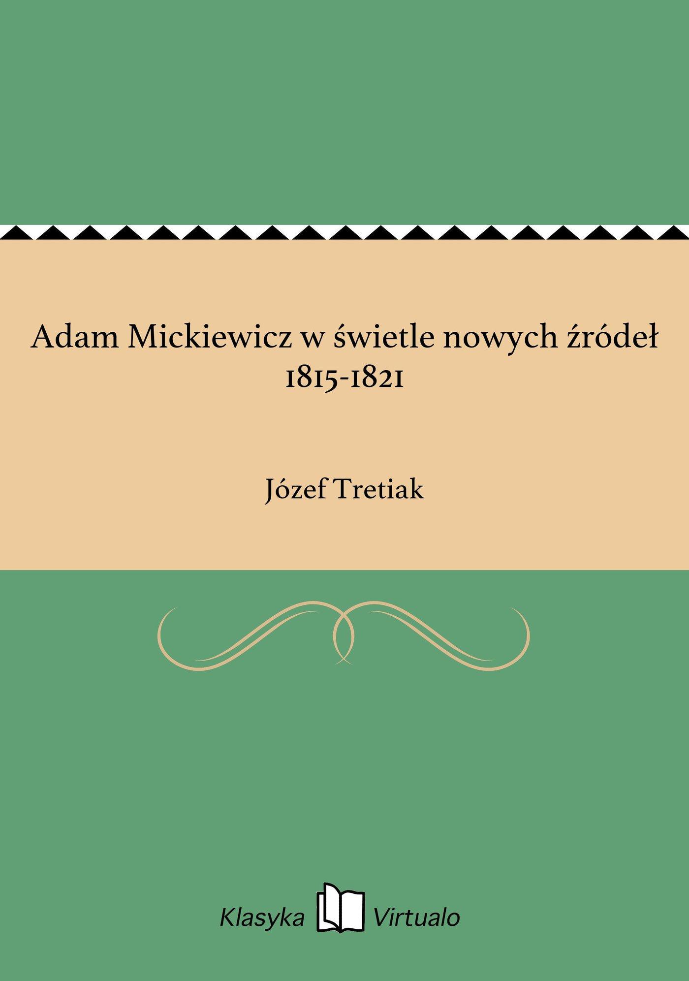 Adam Mickiewicz w świetle nowych źródeł 1815-1821 - Ebook (Książka EPUB) do pobrania w formacie EPUB