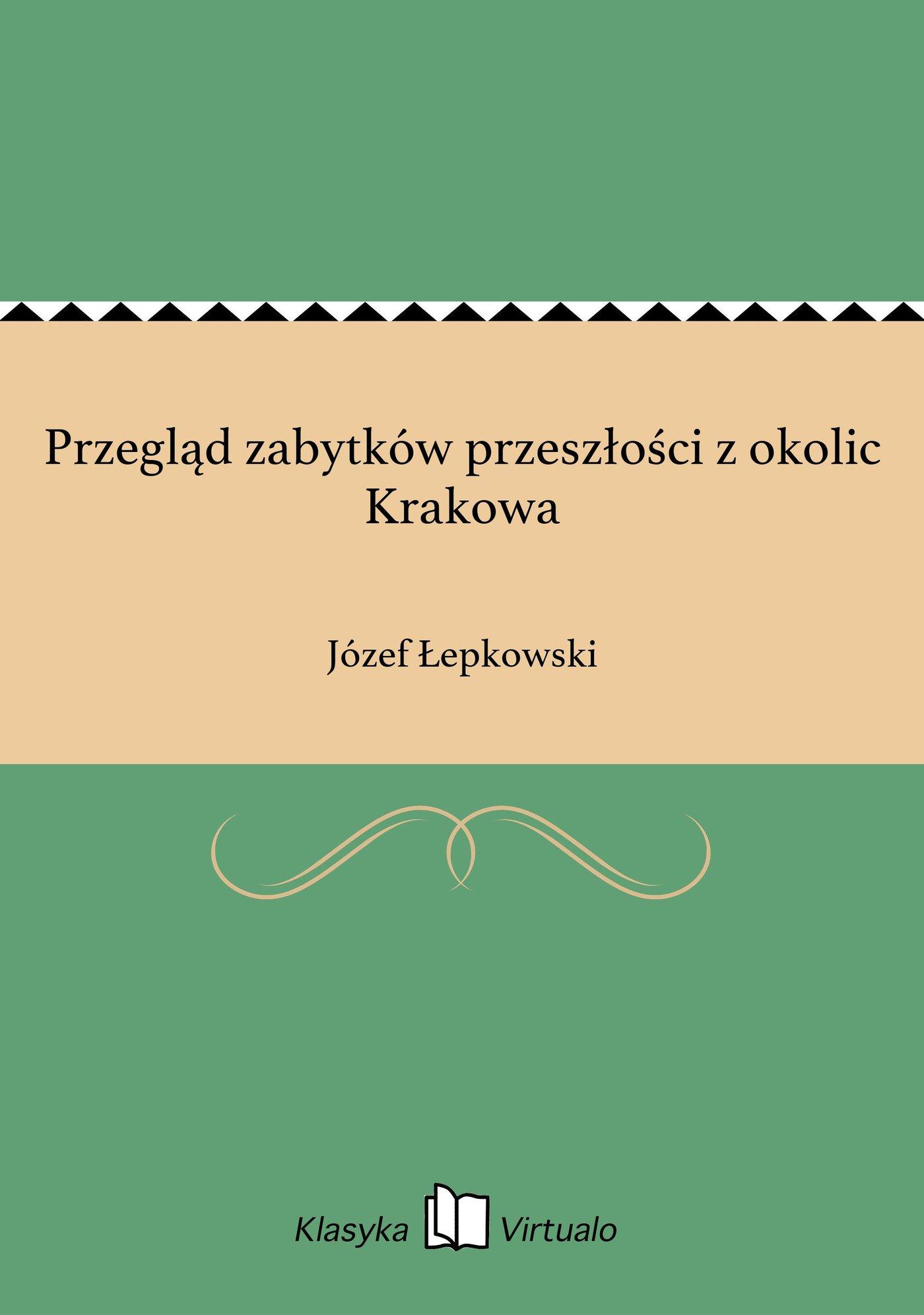 Przegląd zabytków przeszłości z okolic Krakowa - Ebook (Książka EPUB) do pobrania w formacie EPUB