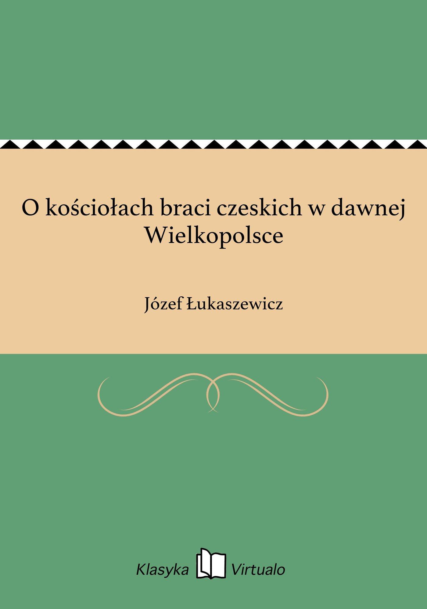 O kościołach braci czeskich w dawnej Wielkopolsce - Ebook (Książka EPUB) do pobrania w formacie EPUB