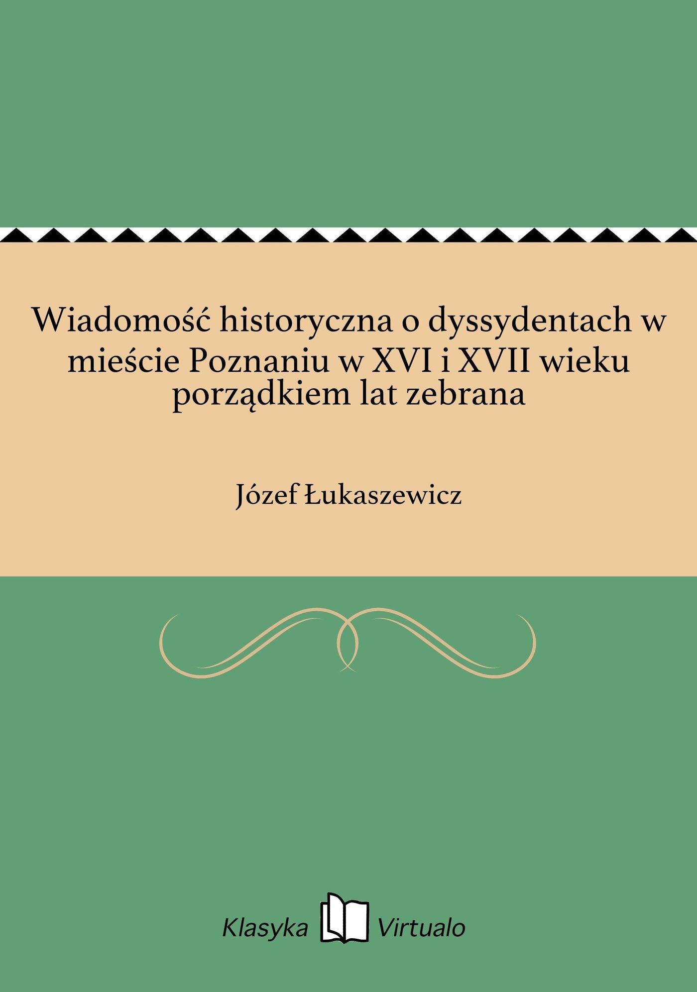 Wiadomość historyczna o dyssydentach w mieście Poznaniu w XVI i XVII wieku porządkiem lat zebrana - Ebook (Książka EPUB) do pobrania w formacie EPUB