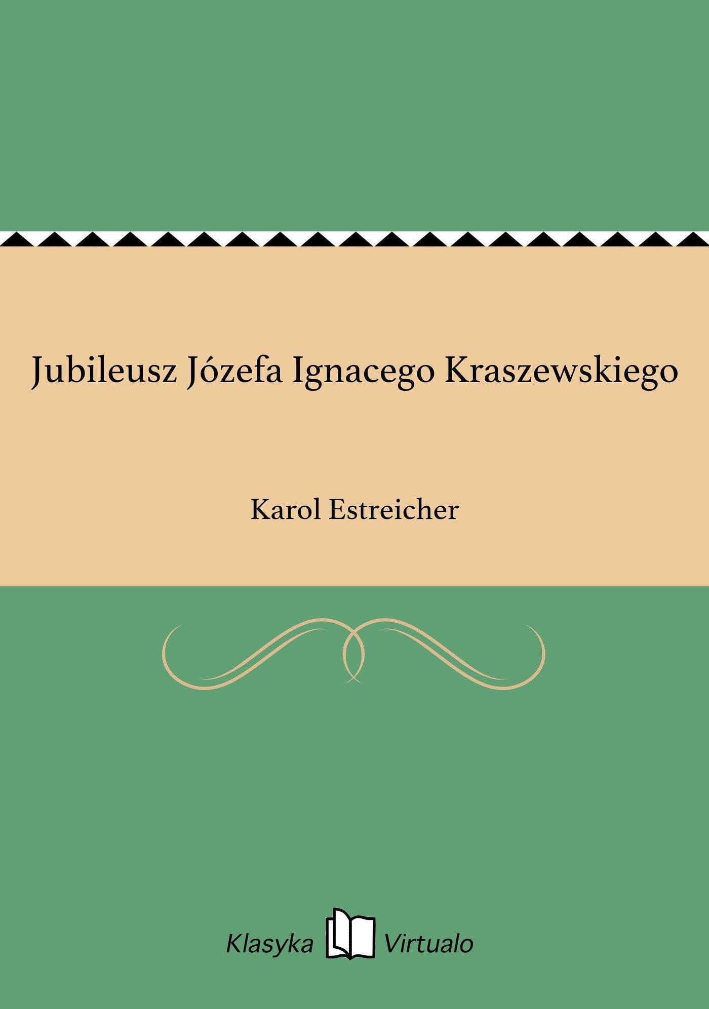 Jubileusz Józefa Ignacego Kraszewskiego - Ebook (Książka EPUB) do pobrania w formacie EPUB