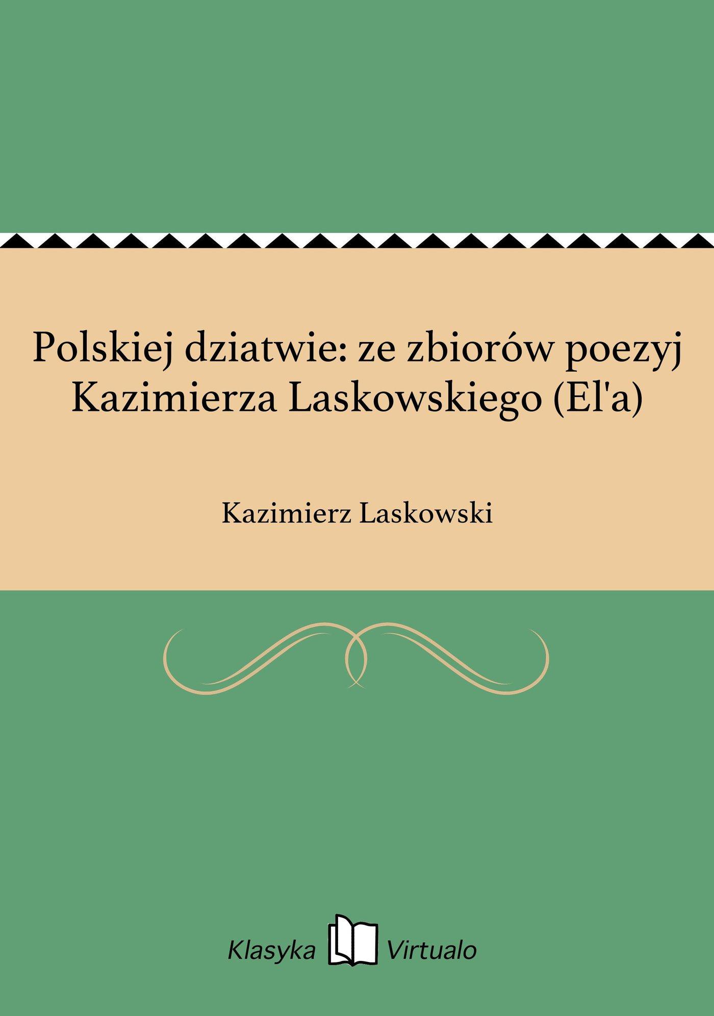 Polskiej dziatwie: ze zbiorów poezyj Kazimierza Laskowskiego (El'a) - Ebook (Książka EPUB) do pobrania w formacie EPUB