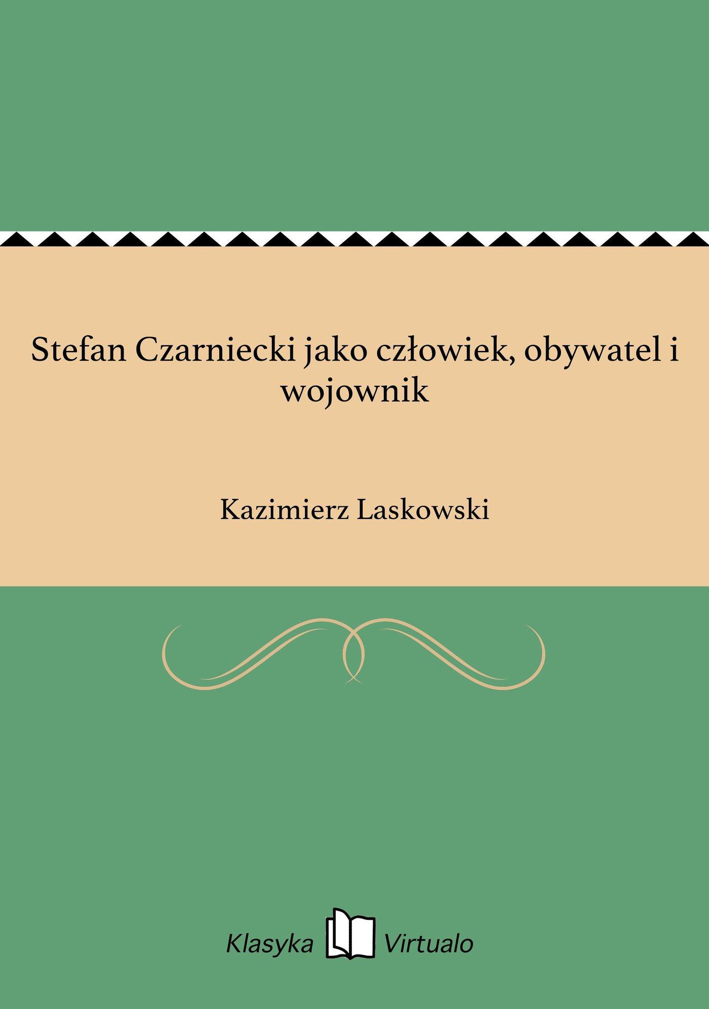 Stefan Czarniecki jako człowiek, obywatel i wojownik - Ebook (Książka EPUB) do pobrania w formacie EPUB