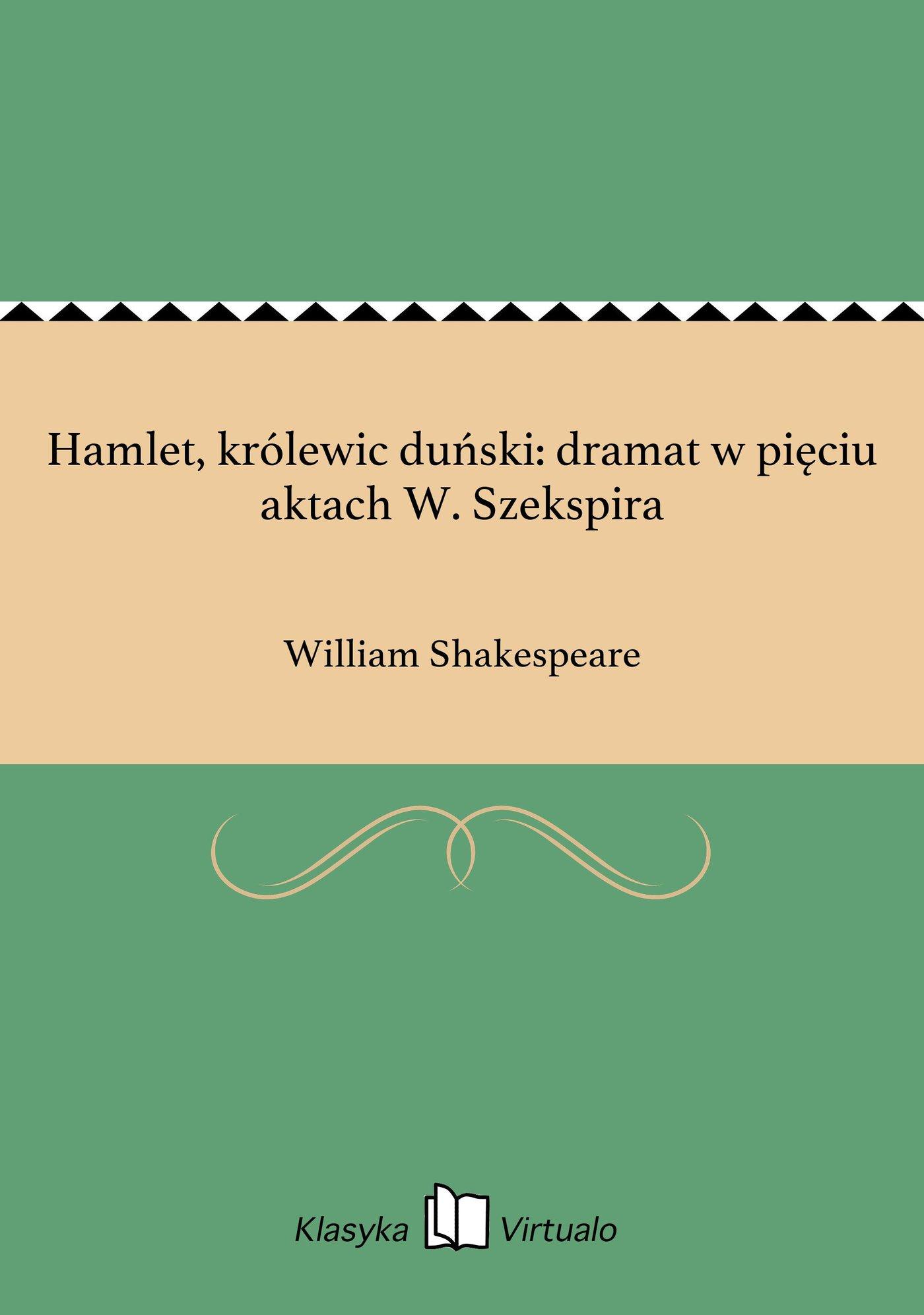Hamlet, królewic duński: dramat w pięciu aktach W. Szekspira - Ebook (Książka EPUB) do pobrania w formacie EPUB