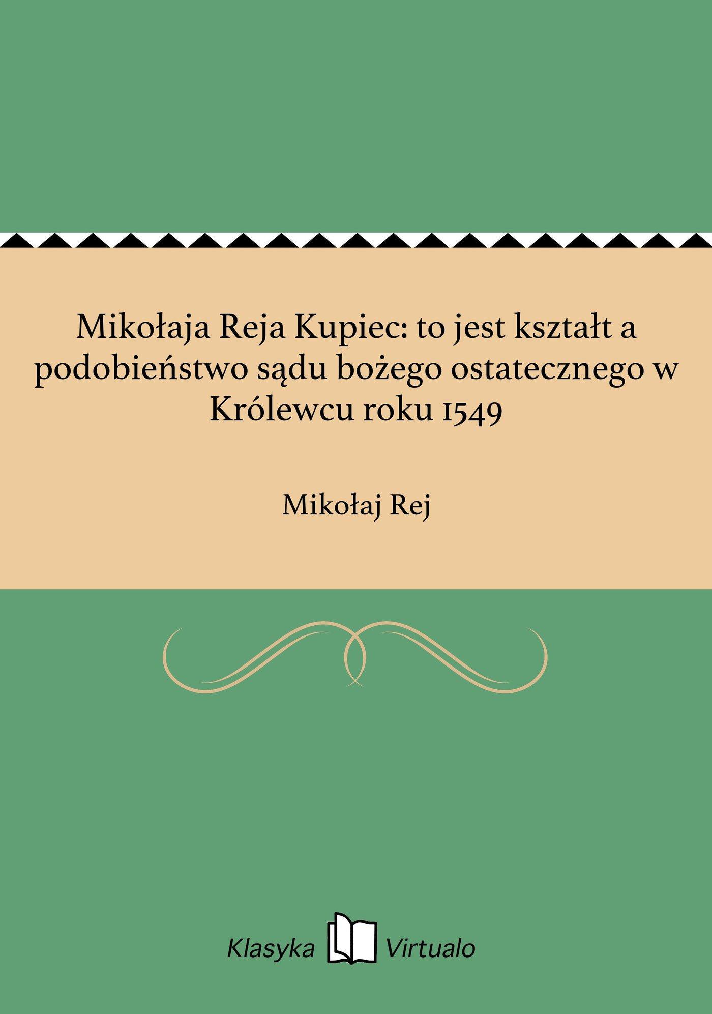 Mikołaja Reja Kupiec: to jest kształt a podobieństwo sądu bożego ostatecznego w Królewcu roku 1549 - Ebook (Książka EPUB) do pobrania w formacie EPUB