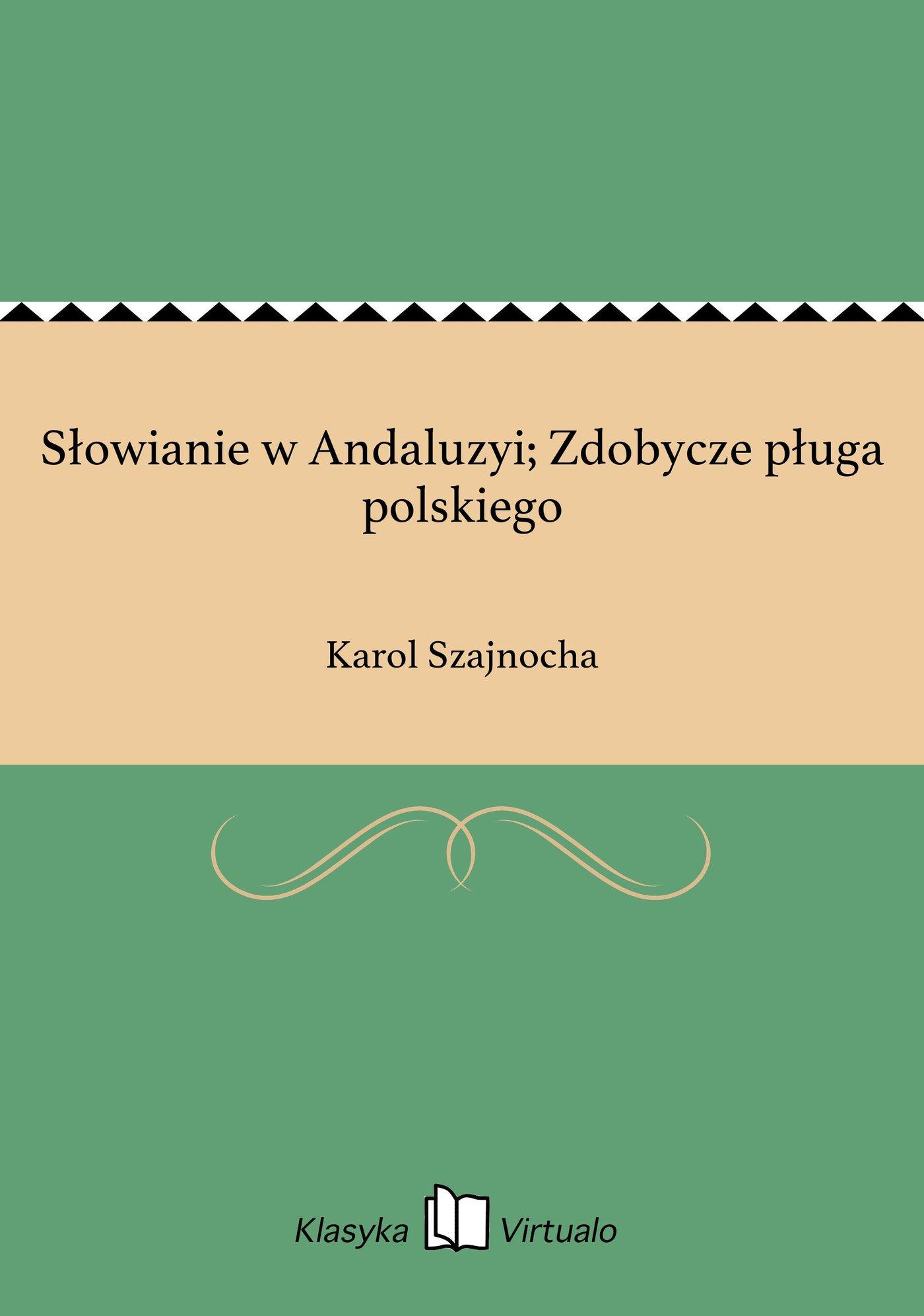 Słowianie w Andaluzyi; Zdobycze pługa polskiego - Ebook (Książka EPUB) do pobrania w formacie EPUB