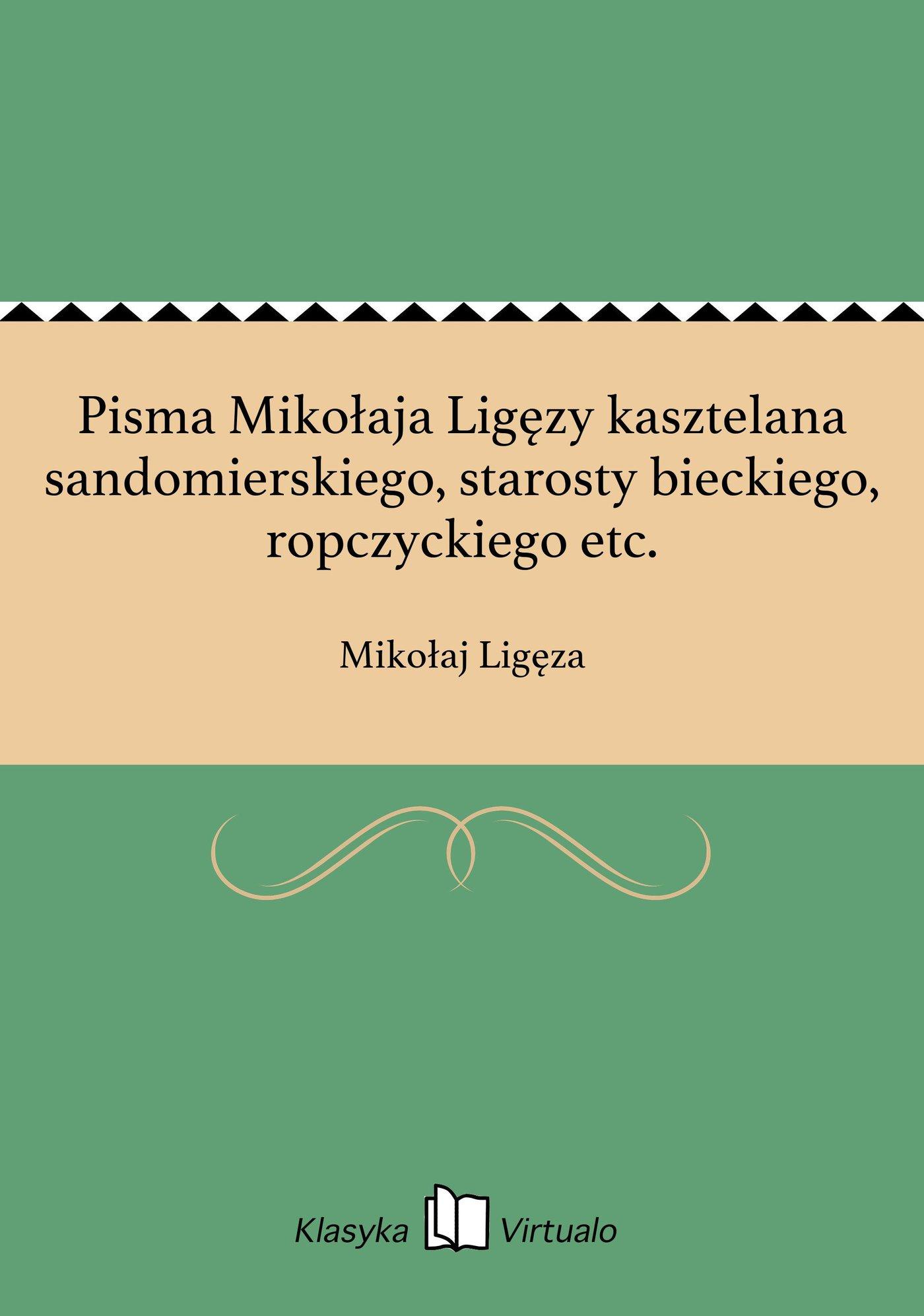 Pisma Mikołaja Ligęzy kasztelana sandomierskiego, starosty bieckiego, ropczyckiego etc. - Ebook (Książka EPUB) do pobrania w formacie EPUB