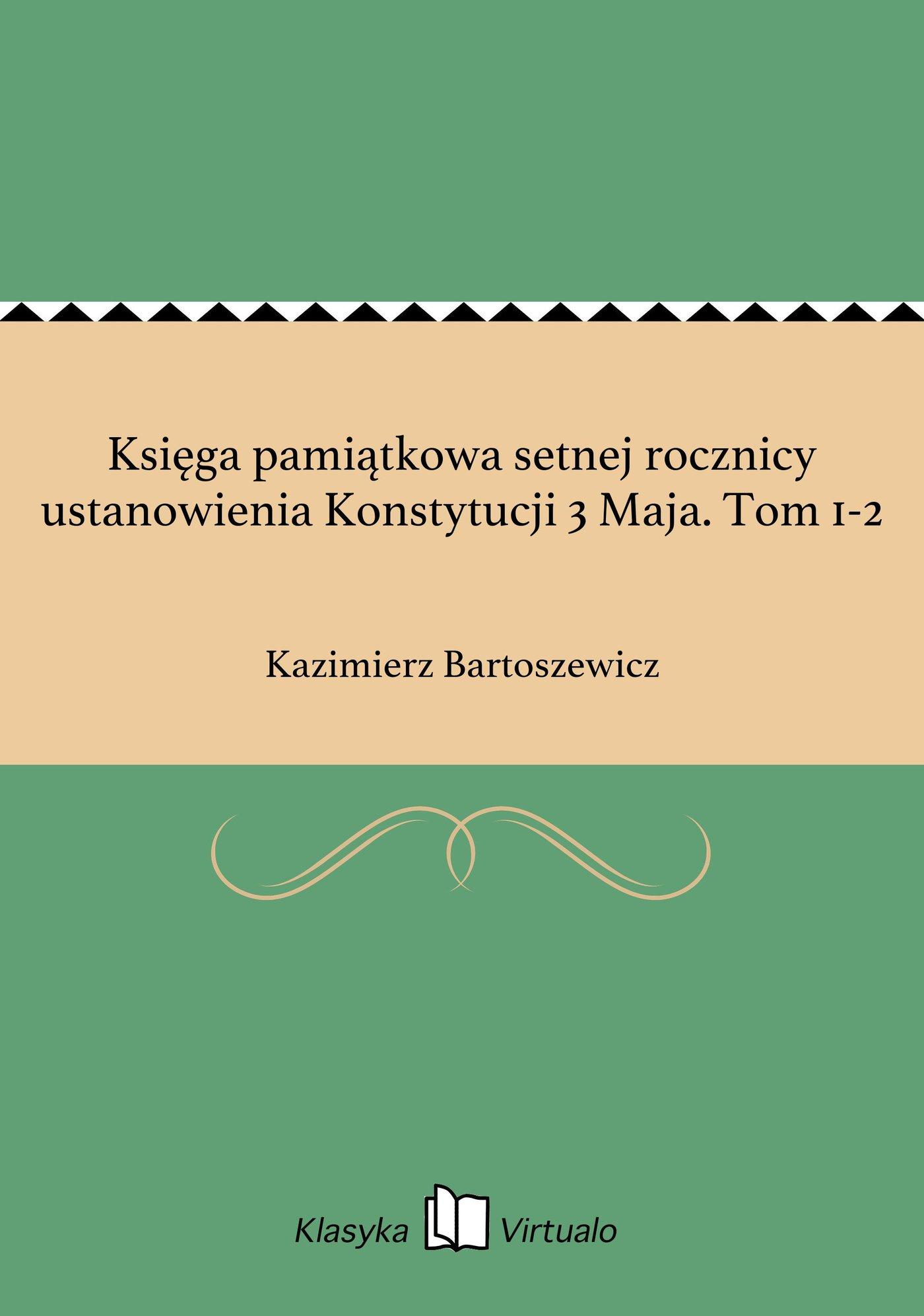 Księga pamiątkowa setnej rocznicy ustanowienia Konstytucji 3 Maja. Tom 1-2 - Ebook (Książka EPUB) do pobrania w formacie EPUB