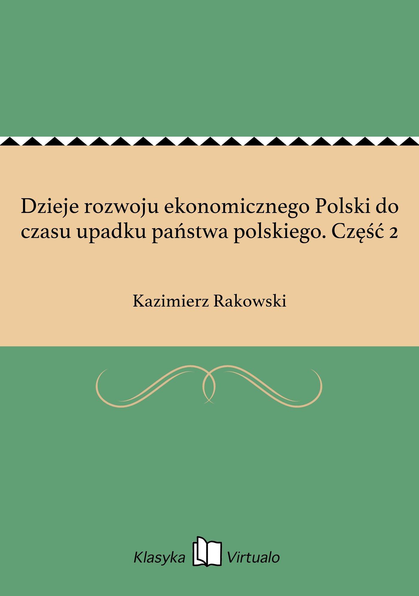 Dzieje rozwoju ekonomicznego Polski do czasu upadku państwa polskiego. Część 2 - Ebook (Książka EPUB) do pobrania w formacie EPUB