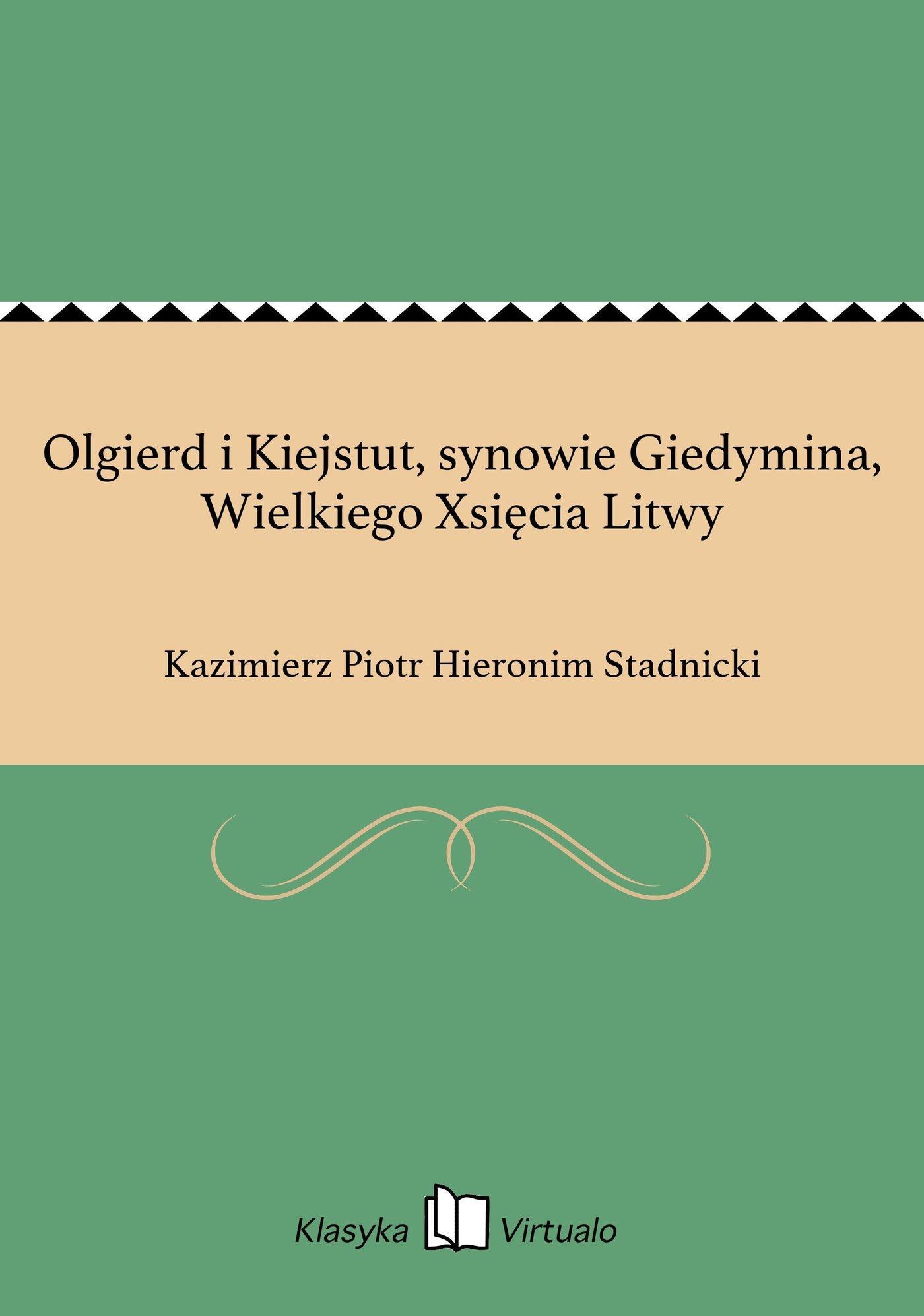 Olgierd i Kiejstut, synowie Giedymina, Wielkiego Xsięcia Litwy - Ebook (Książka EPUB) do pobrania w formacie EPUB