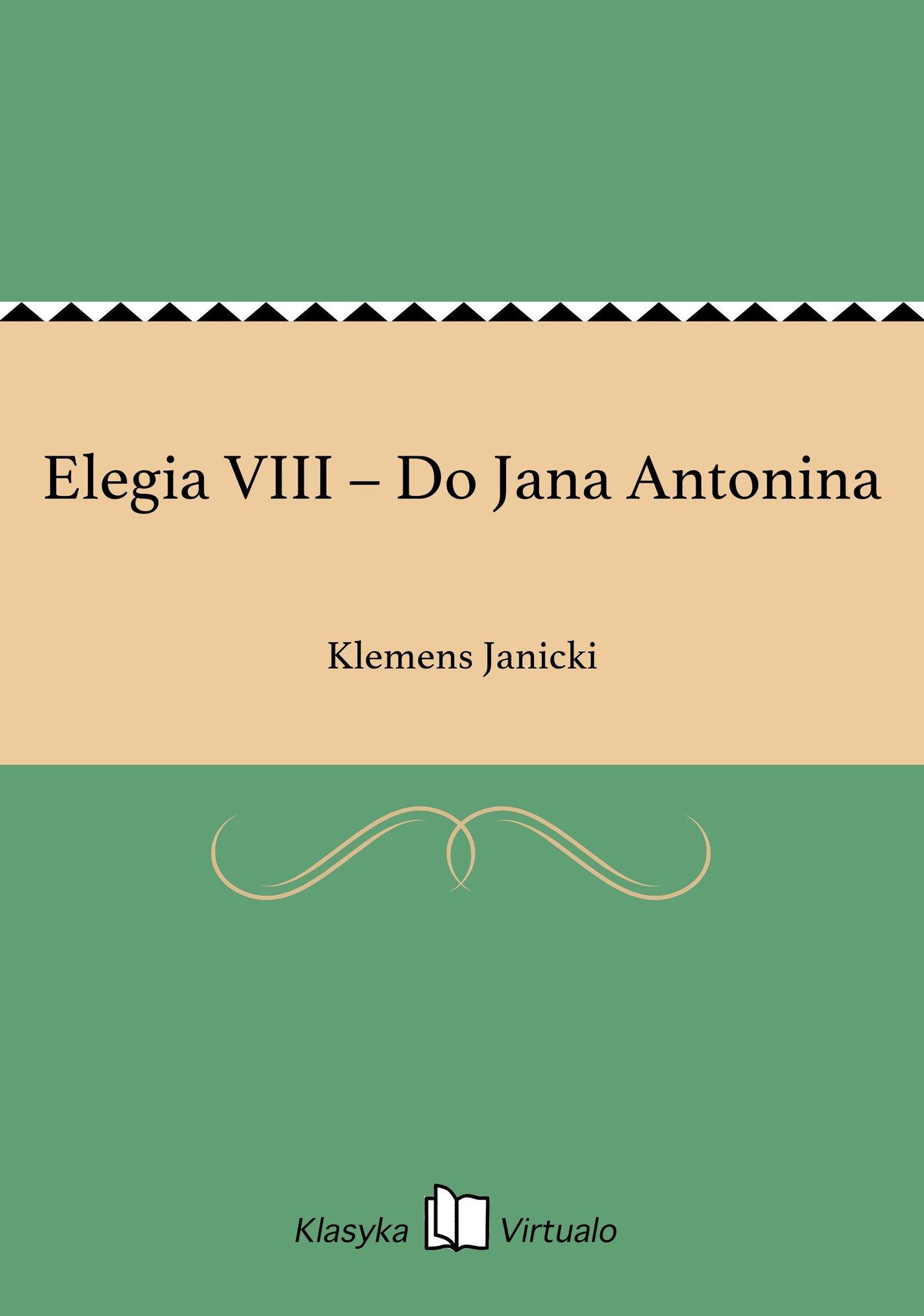 Elegia VIII – Do Jana Antonina - Ebook (Książka EPUB) do pobrania w formacie EPUB