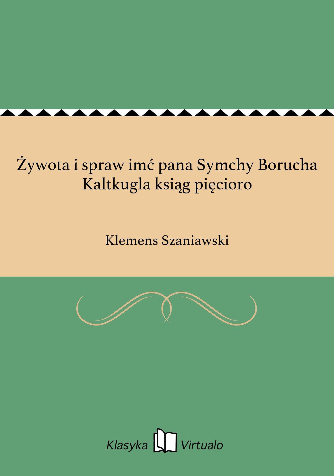 Żywota i spraw imć pana Symchy Borucha Kaltkugla ksiąg pięcioro - Ebook (Książka EPUB) do pobrania w formacie EPUB