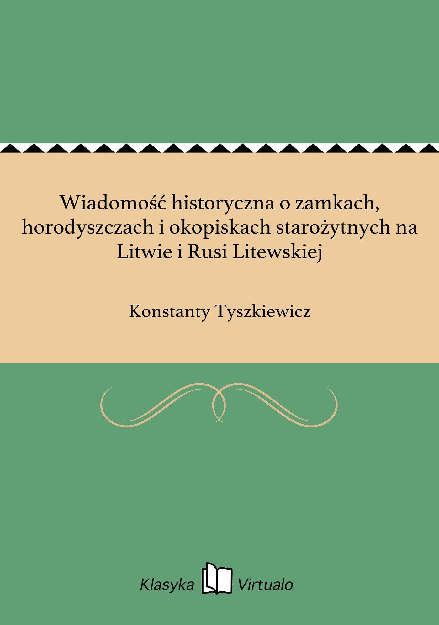 Wiadomość historyczna o zamkach, horodyszczach i okopiskach starożytnych na Litwie i Rusi Litewskiej - Ebook (Książka EPUB) do pobrania w formacie EPUB