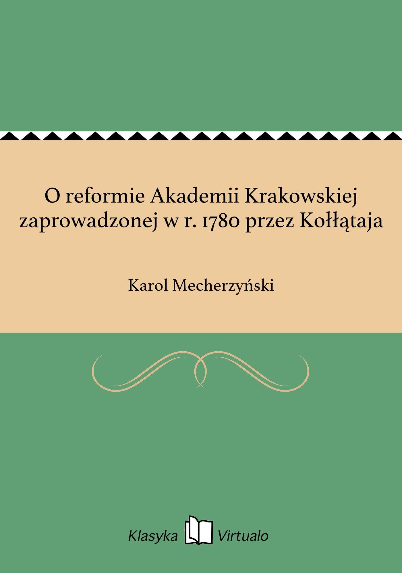 O reformie Akademii Krakowskiej zaprowadzonej w r. 1780 przez Kołłątaja - Ebook (Książka EPUB) do pobrania w formacie EPUB