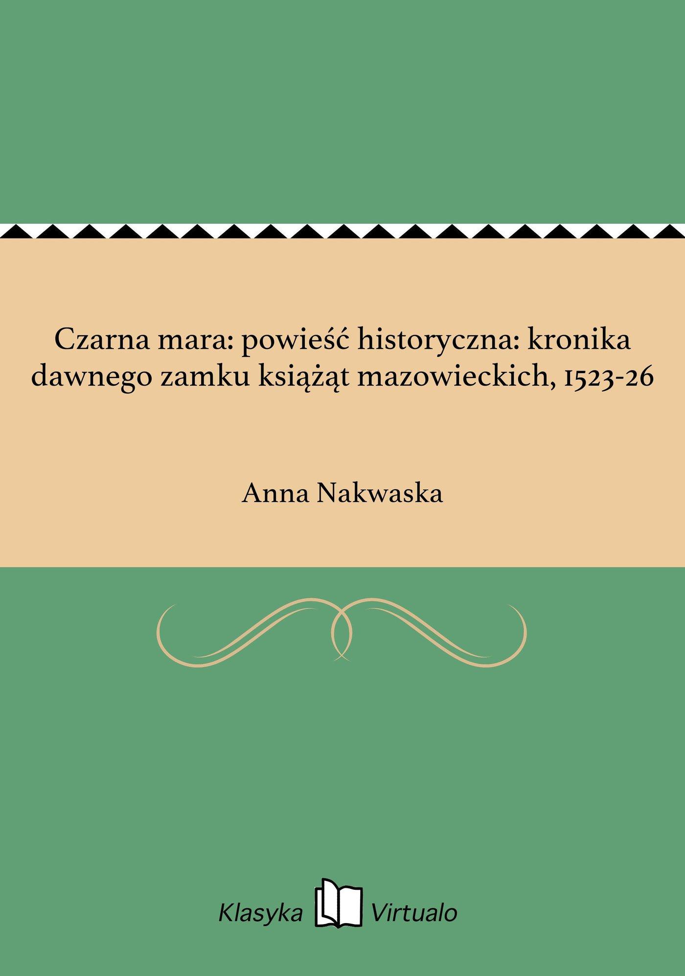 Czarna mara: powieść historyczna: kronika dawnego zamku książąt mazowieckich, 1523-26 - Ebook (Książka EPUB) do pobrania w formacie EPUB