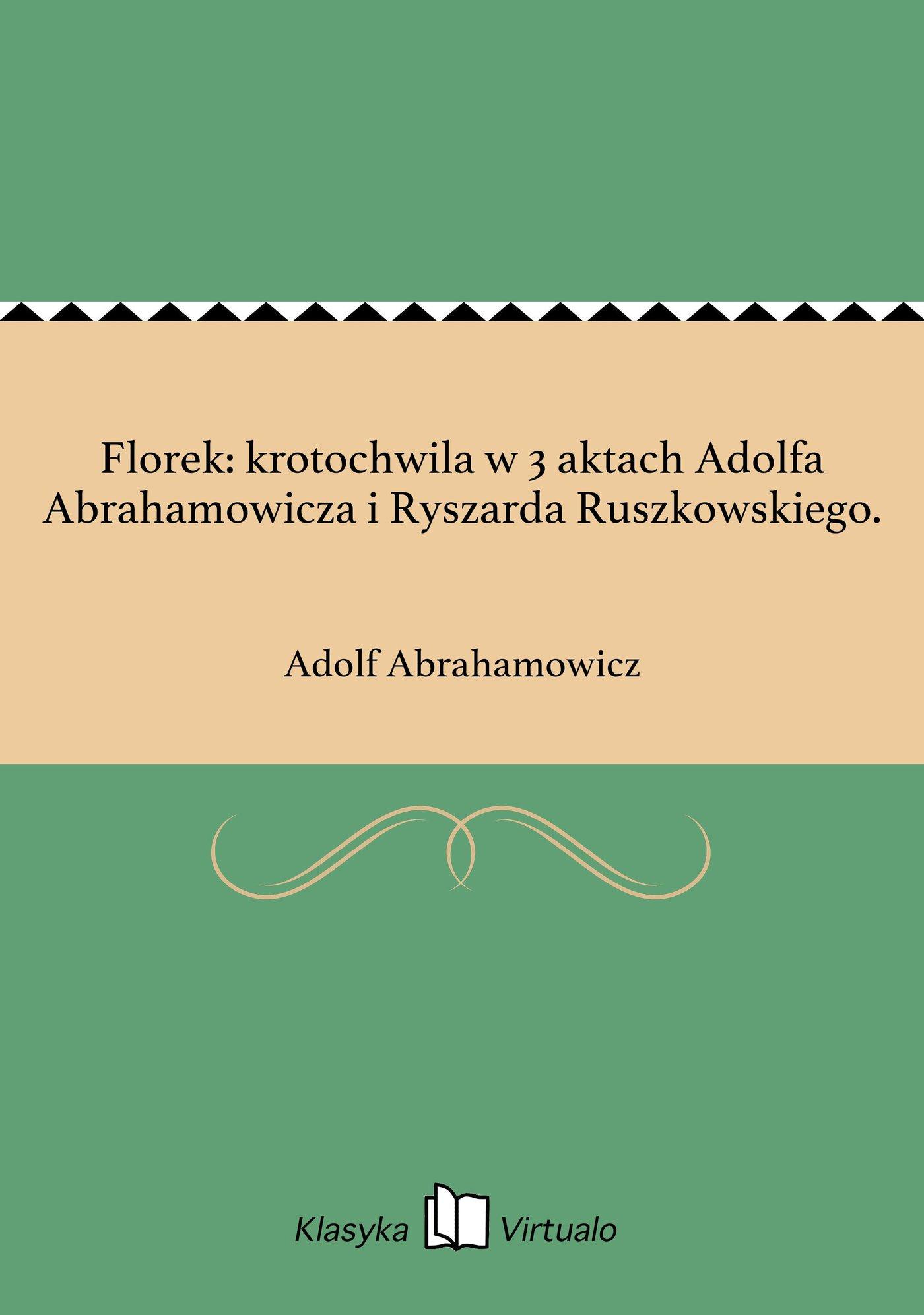 Florek: krotochwila w 3 aktach Adolfa Abrahamowicza i Ryszarda Ruszkowskiego. - Ebook (Książka EPUB) do pobrania w formacie EPUB