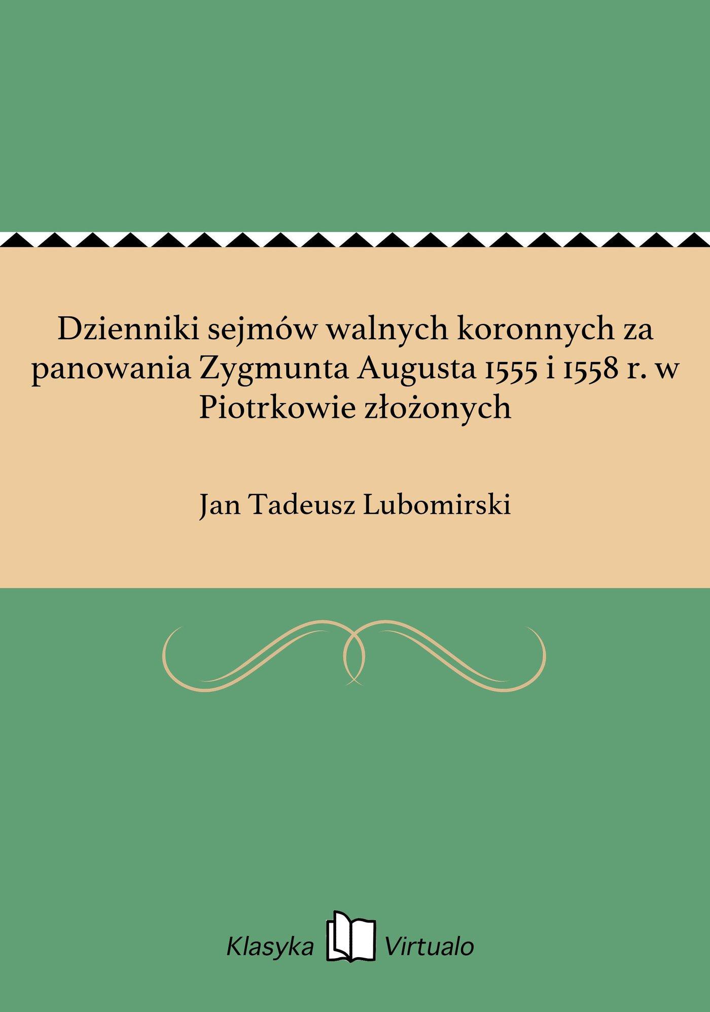 Dzienniki sejmów walnych koronnych za panowania Zygmunta Augusta 1555 i 1558 r. w Piotrkowie złożonych - Ebook (Książka EPUB) do pobrania w formacie EPUB