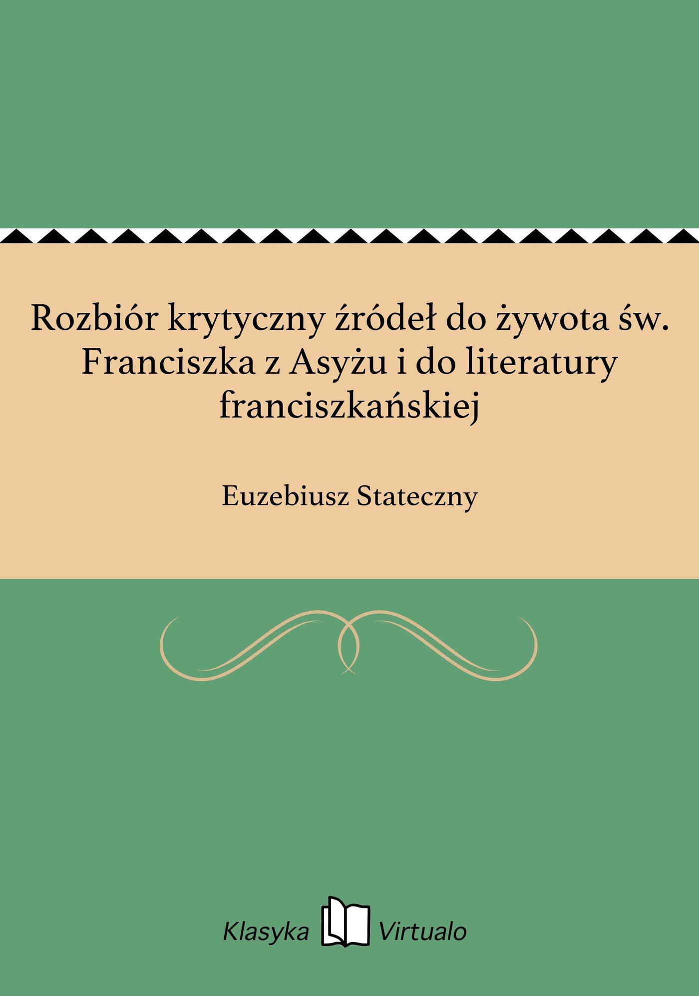 Rozbiór krytyczny źródeł do żywota św. Franciszka z Asyżu i do literatury franciszkańskiej - Ebook (Książka EPUB) do pobrania w formacie EPUB