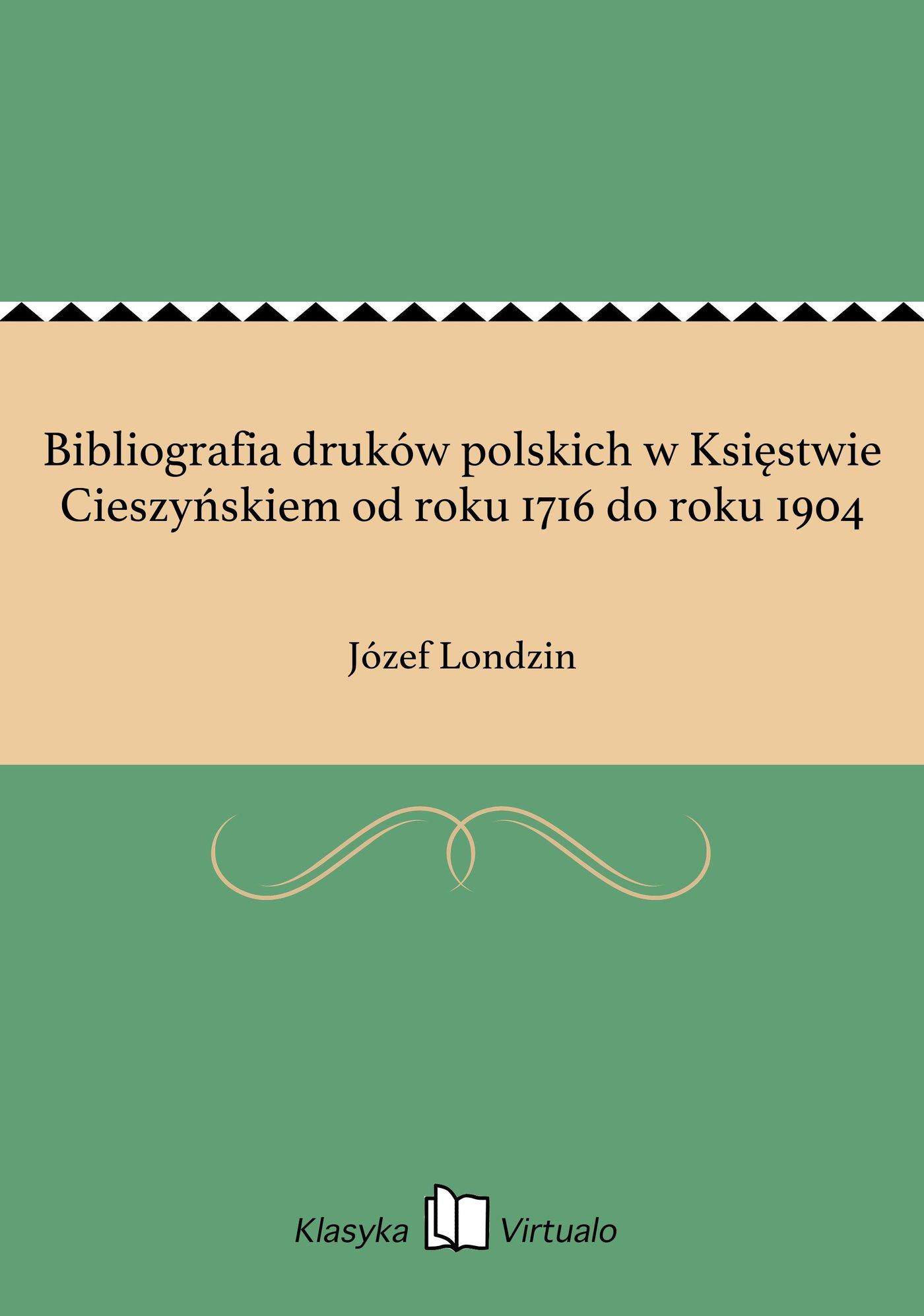 Bibliografia druków polskich w Księstwie Cieszyńskiem od roku 1716 do roku 1904 - Ebook (Książka EPUB) do pobrania w formacie EPUB