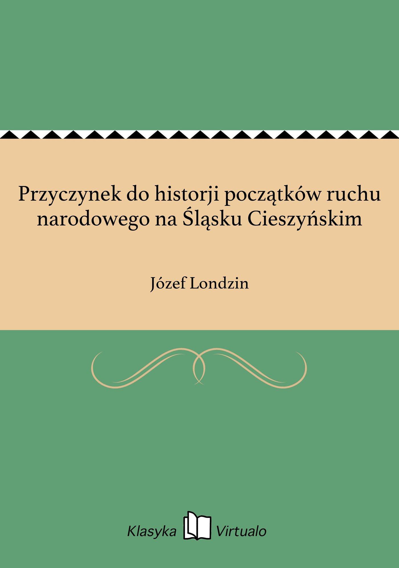 Przyczynek do historji początków ruchu narodowego na Śląsku Cieszyńskim - Ebook (Książka EPUB) do pobrania w formacie EPUB