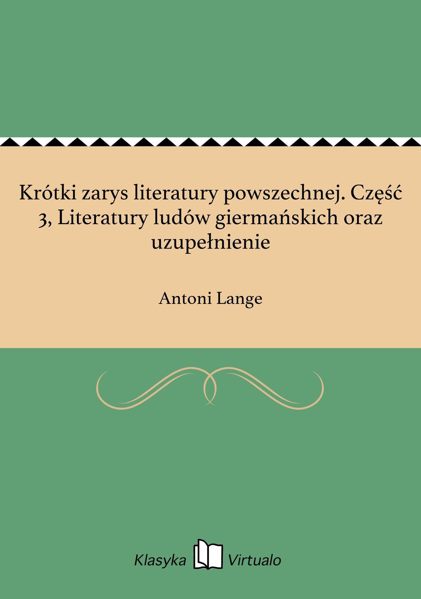 Krótki zarys literatury powszechnej. Część 3, Literatury ludów giermańskich oraz uzupełnienie - Ebook (Książka EPUB) do pobrania w formacie EPUB