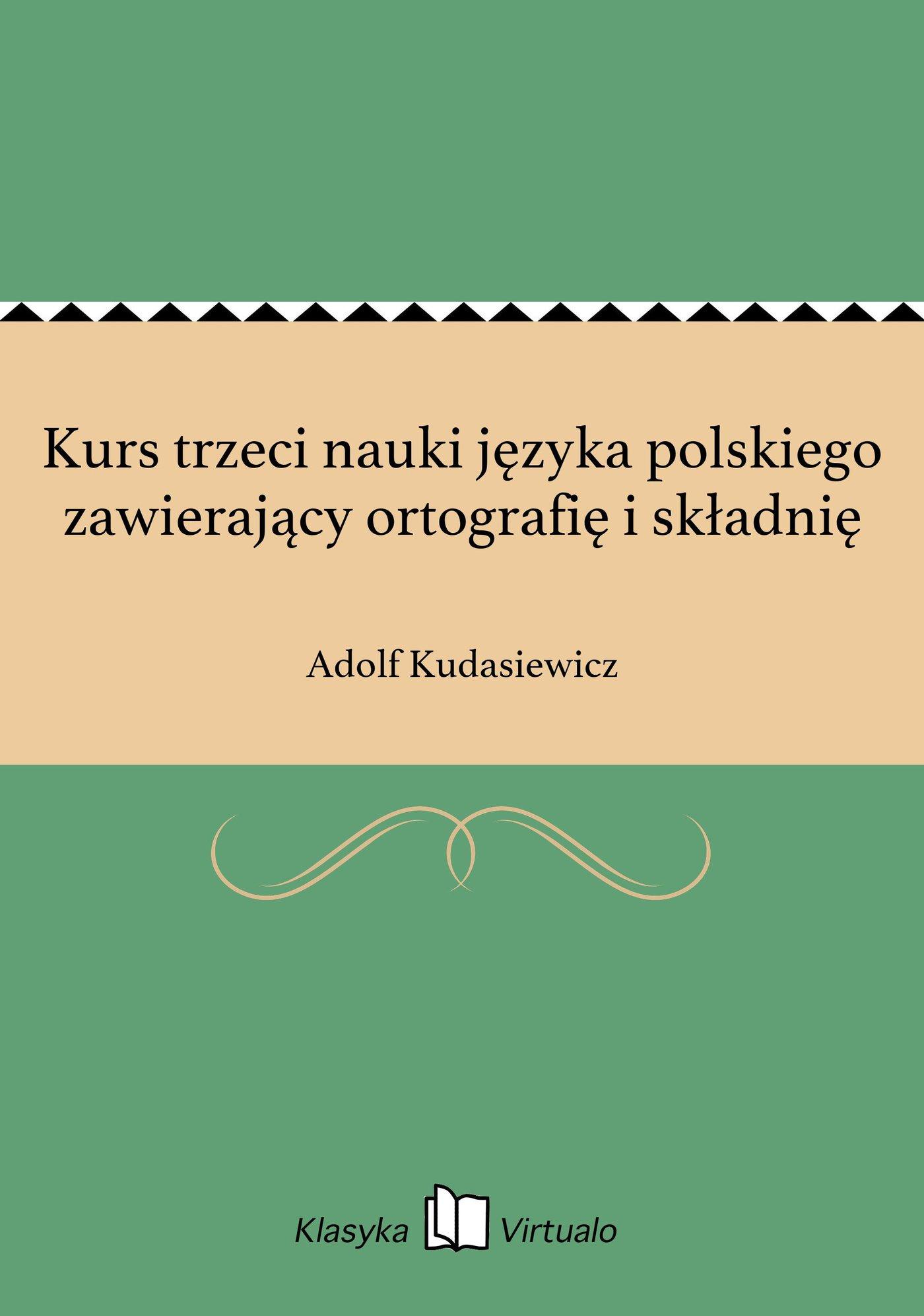 Kurs trzeci nauki języka polskiego zawierający ortografię i składnię - Ebook (Książka EPUB) do pobrania w formacie EPUB