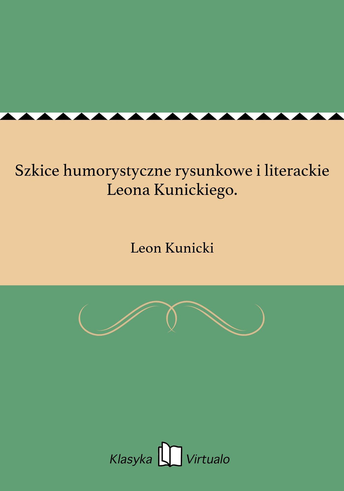 Szkice humorystyczne rysunkowe i literackie Leona Kunickiego. - Ebook (Książka EPUB) do pobrania w formacie EPUB