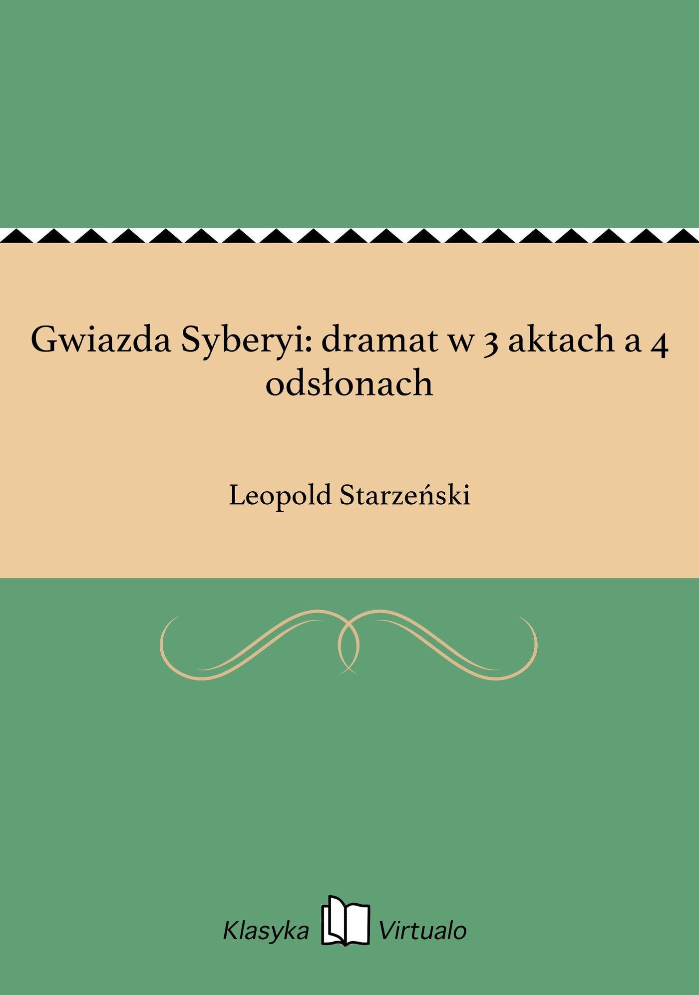 Gwiazda Syberyi: dramat w 3 aktach a 4 odsłonach - Ebook (Książka EPUB) do pobrania w formacie EPUB