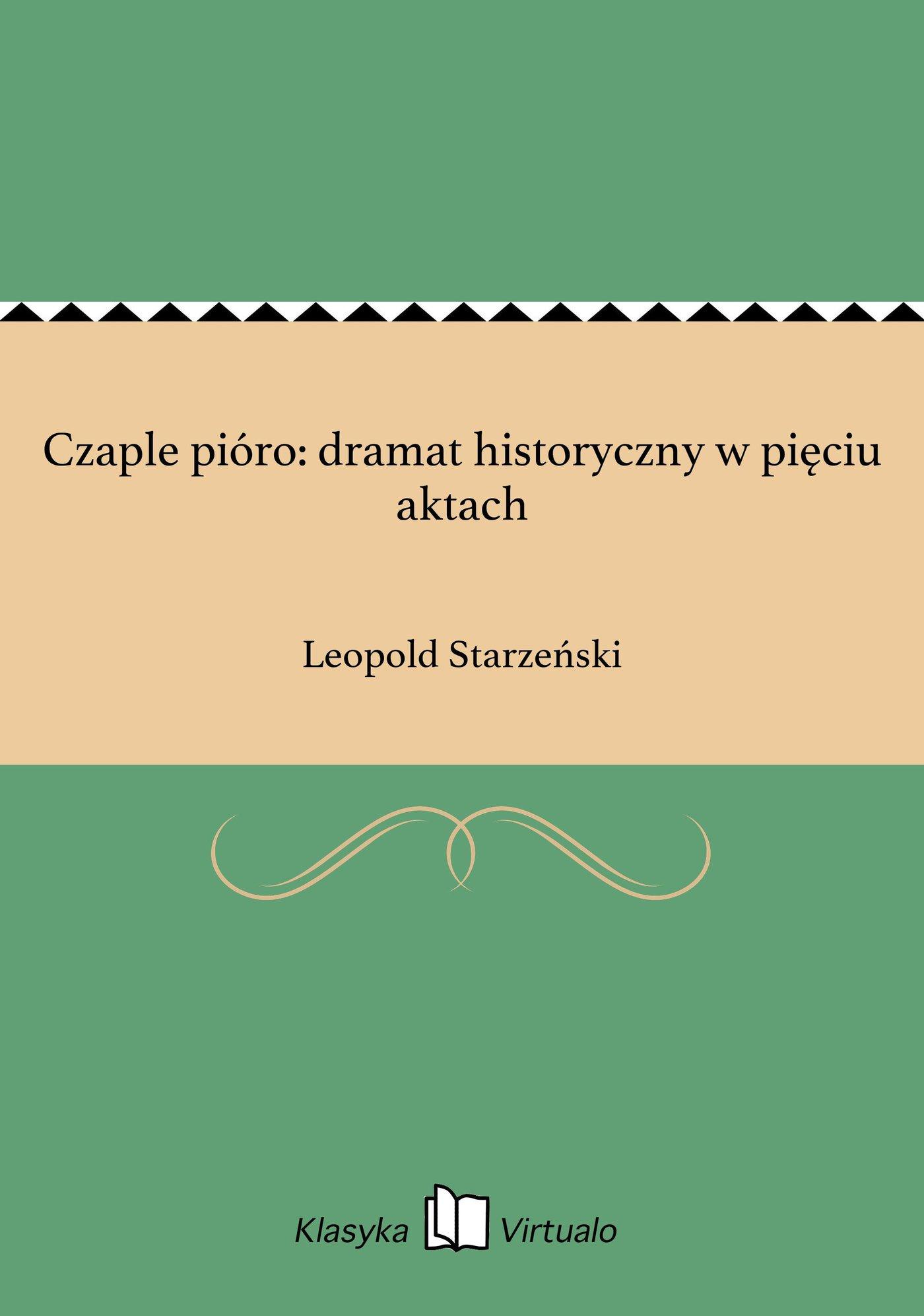 Czaple pióro: dramat historyczny w pięciu aktach - Ebook (Książka EPUB) do pobrania w formacie EPUB