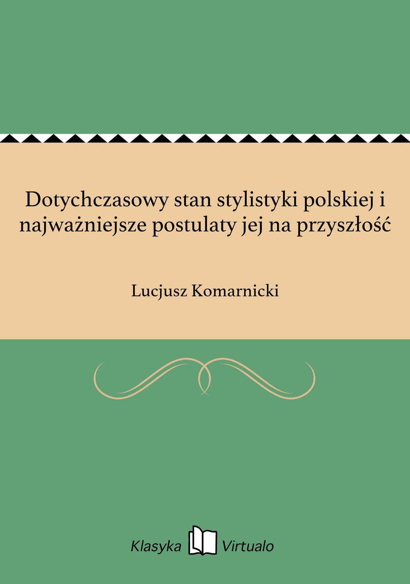 Dotychczasowy stan stylistyki polskiej i najważniejsze postulaty jej na przyszłość - Ebook (Książka EPUB) do pobrania w formacie EPUB