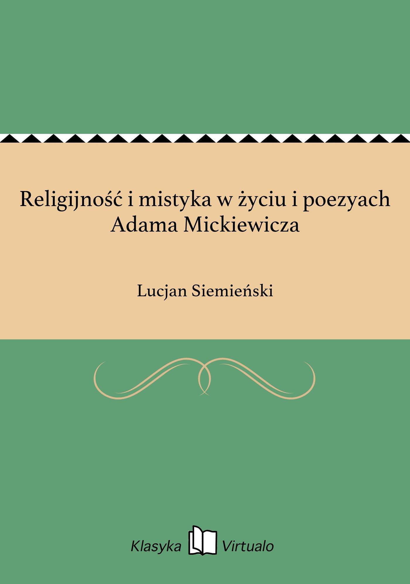 Religijność i mistyka w życiu i poezyach Adama Mickiewicza - Ebook (Książka EPUB) do pobrania w formacie EPUB