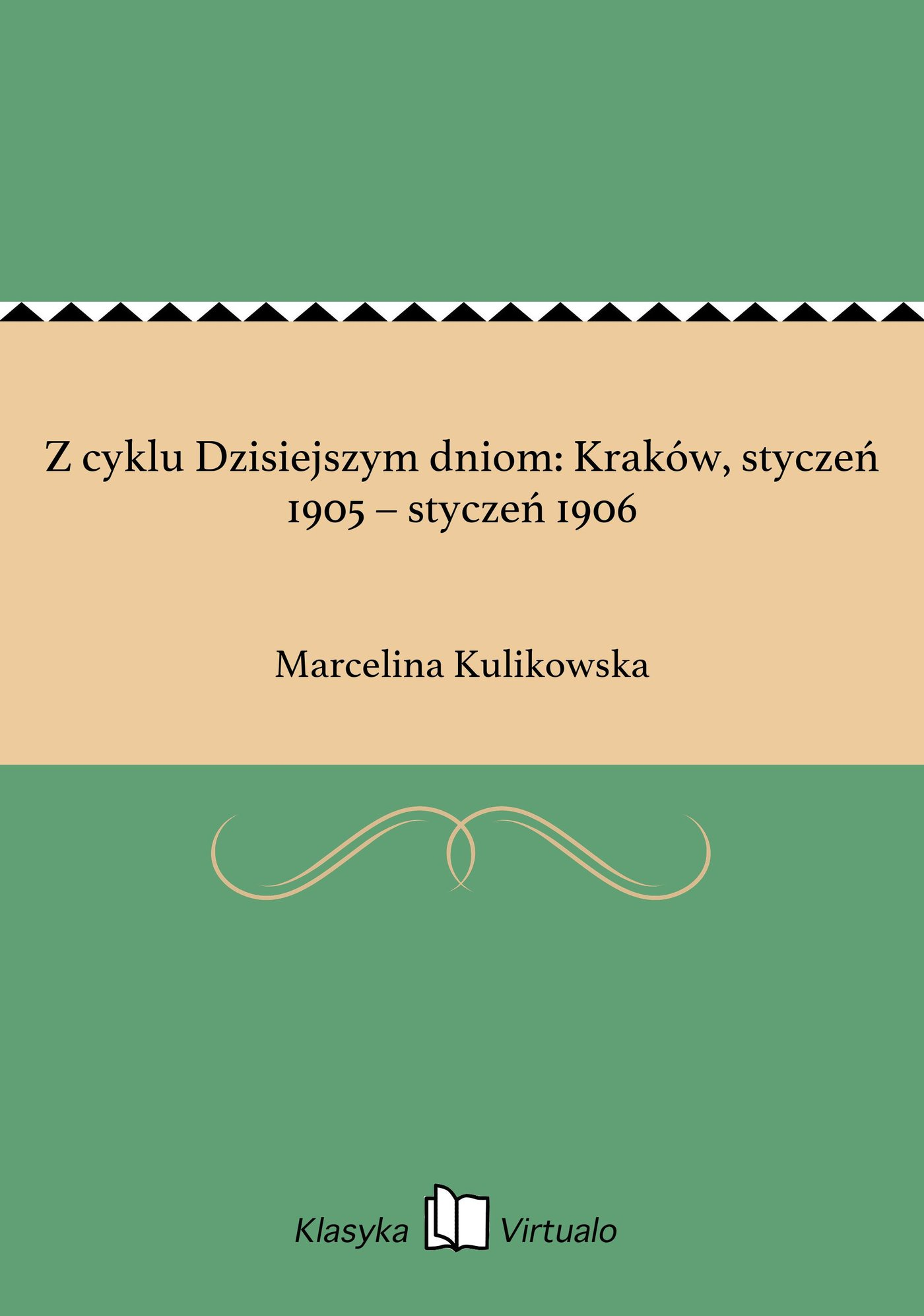 Z cyklu Dzisiejszym dniom: Kraków, styczeń 1905 – styczeń 1906 - Ebook (Książka EPUB) do pobrania w formacie EPUB