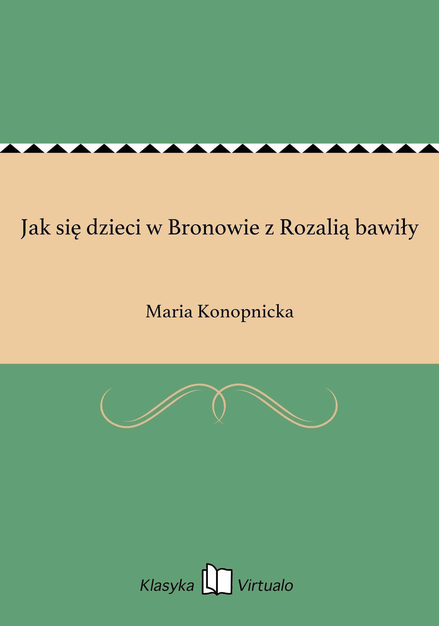 Jak się dzieci w Bronowie z Rozalią bawiły - Ebook (Książka EPUB) do pobrania w formacie EPUB
