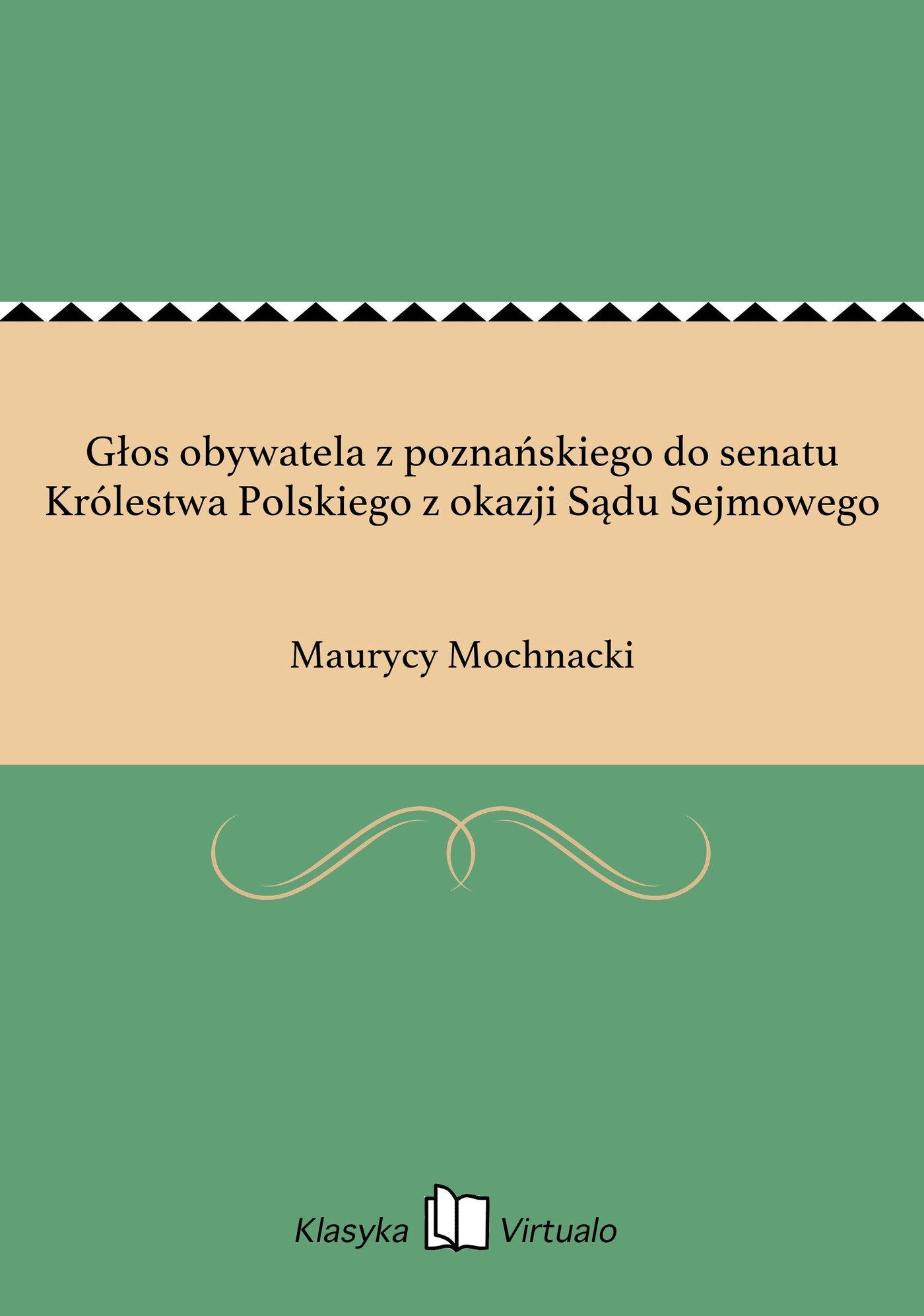 Głos obywatela z poznańskiego do senatu Królestwa Polskiego z okazji Sądu Sejmowego - Ebook (Książka EPUB) do pobrania w formacie EPUB