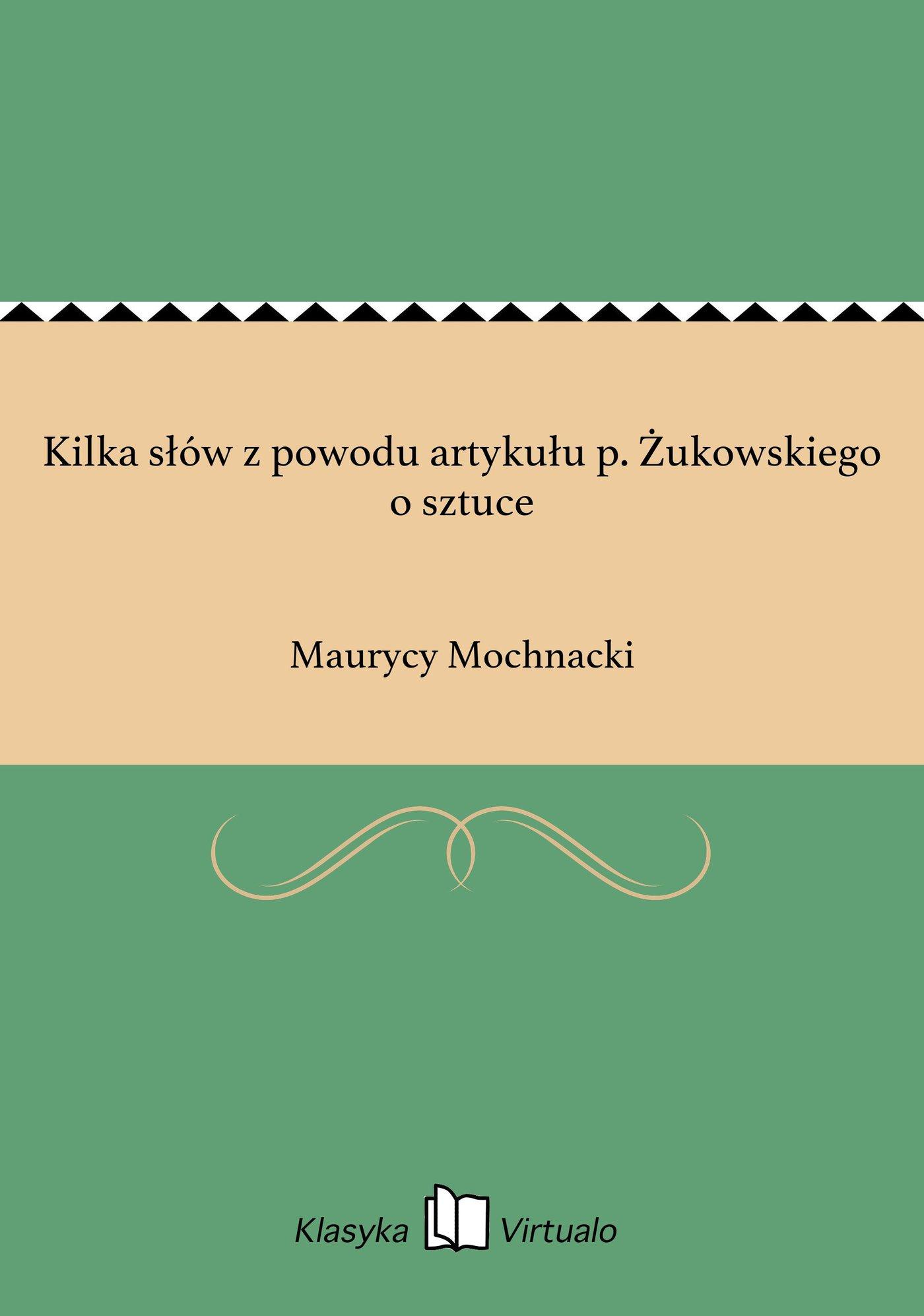 Kilka słów z powodu artykułu p. Żukowskiego o sztuce - Ebook (Książka EPUB) do pobrania w formacie EPUB