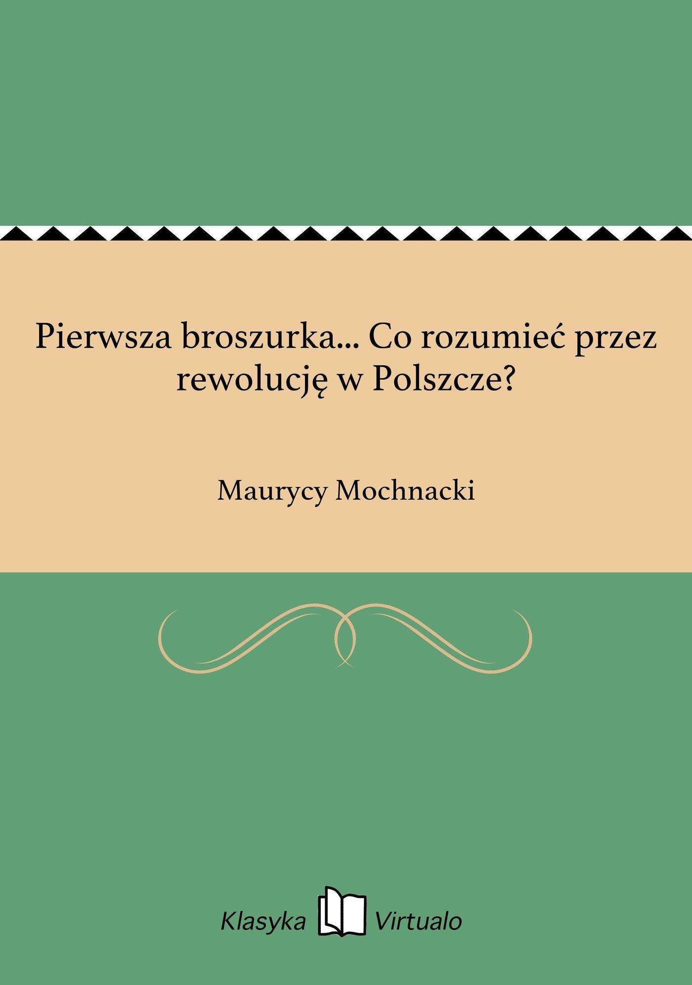 Pierwsza broszurka... Co rozumieć przez rewolucję w Polszcze? - Ebook (Książka EPUB) do pobrania w formacie EPUB