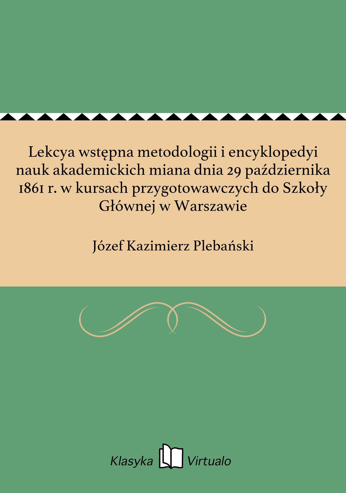 Lekcya wstępna metodologii i encyklopedyi nauk akademickich miana dnia 29 października 1861 r. w kursach przygotowawczych do Szkoły Głównej w Warszawie - Ebook (Książka EPUB) do pobrania w formacie EPUB