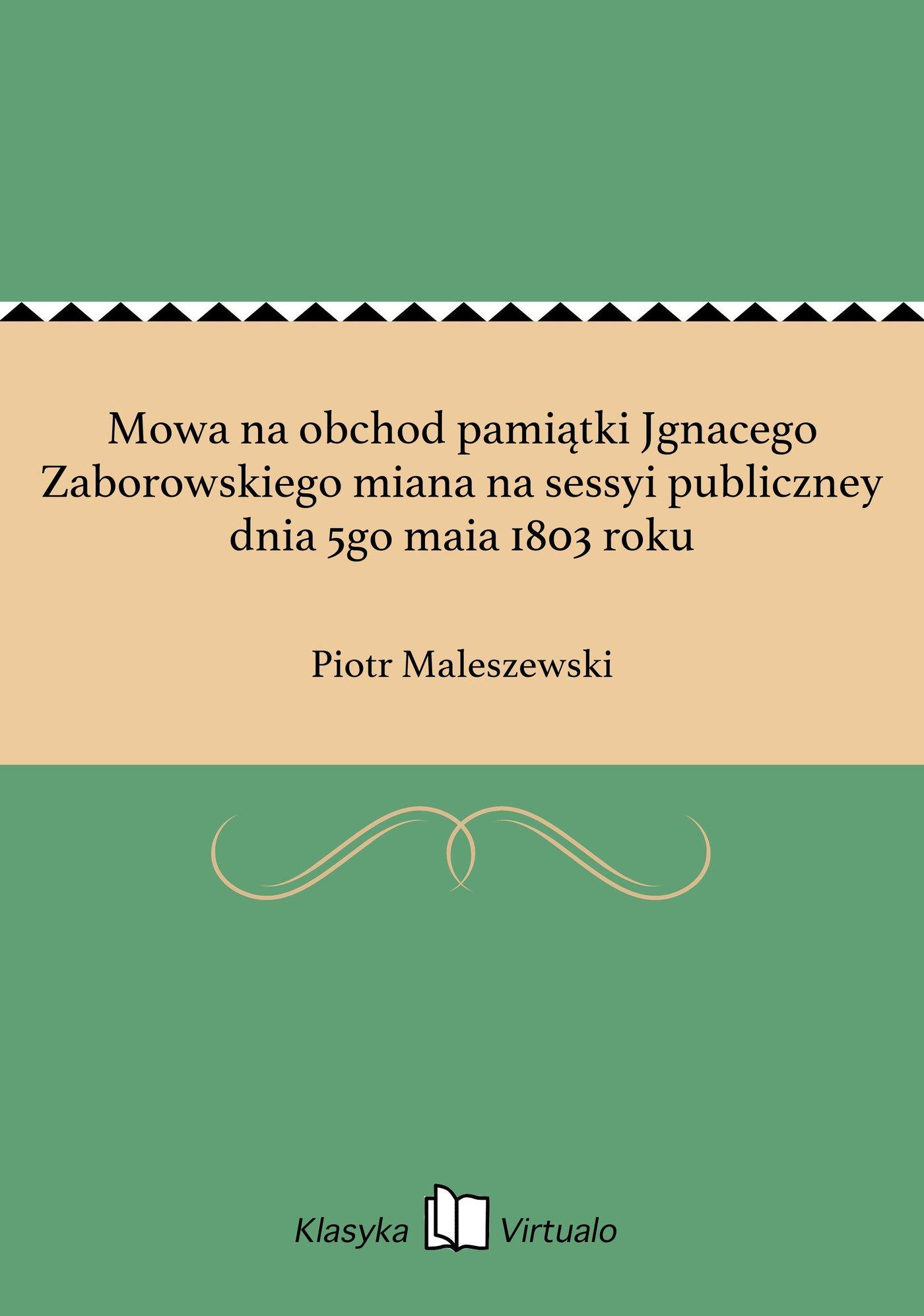 Mowa na obchod pamiątki Jgnacego Zaborowskiego miana na sessyi publiczney dnia 5go maia 1803 roku - Ebook (Książka EPUB) do pobrania w formacie EPUB