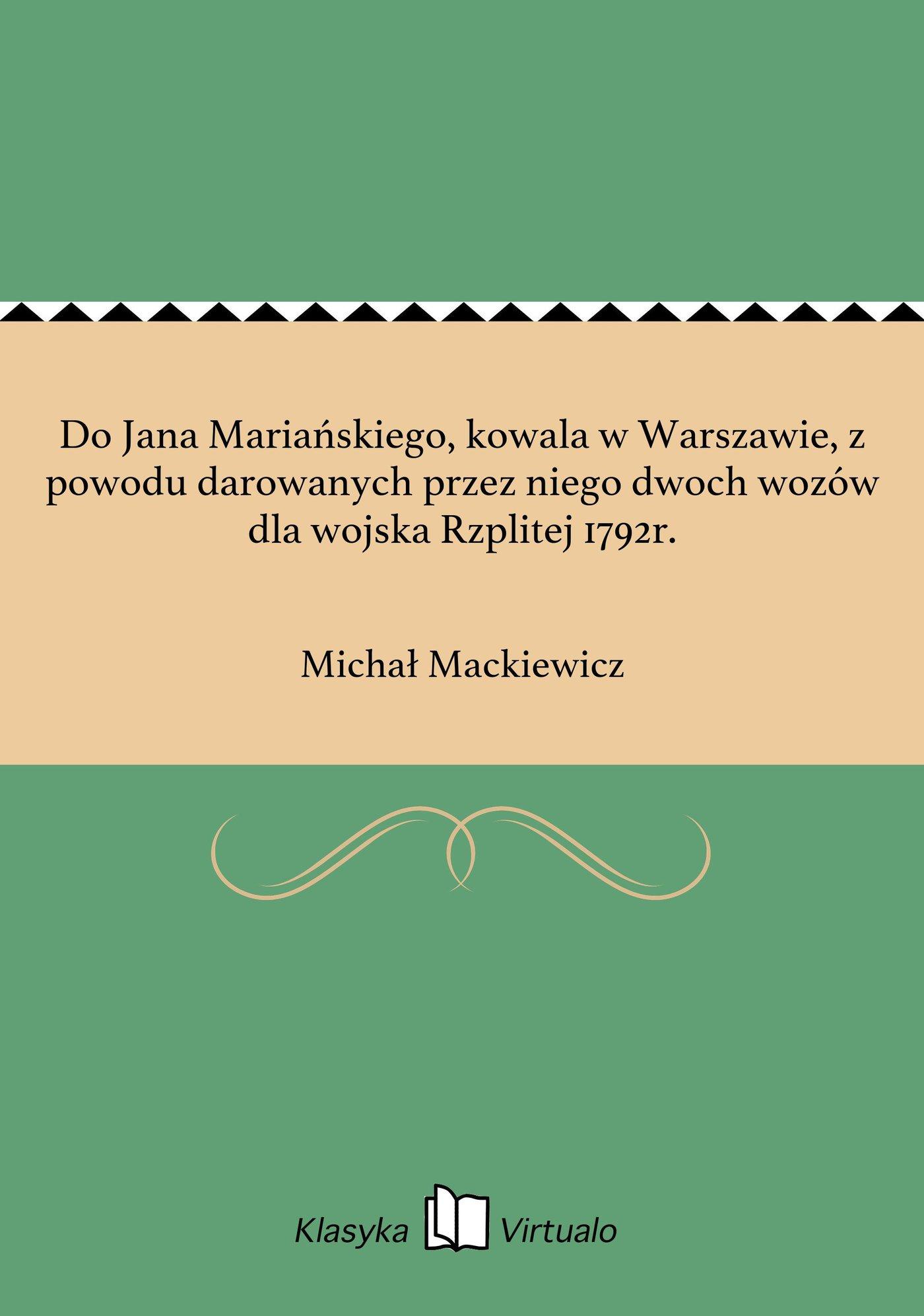 Do Jana Mariańskiego, kowala w Warszawie, z powodu darowanych przez niego dwoch wozów dla wojska Rzplitej 1792r. - Ebook (Książka EPUB) do pobrania w formacie EPUB