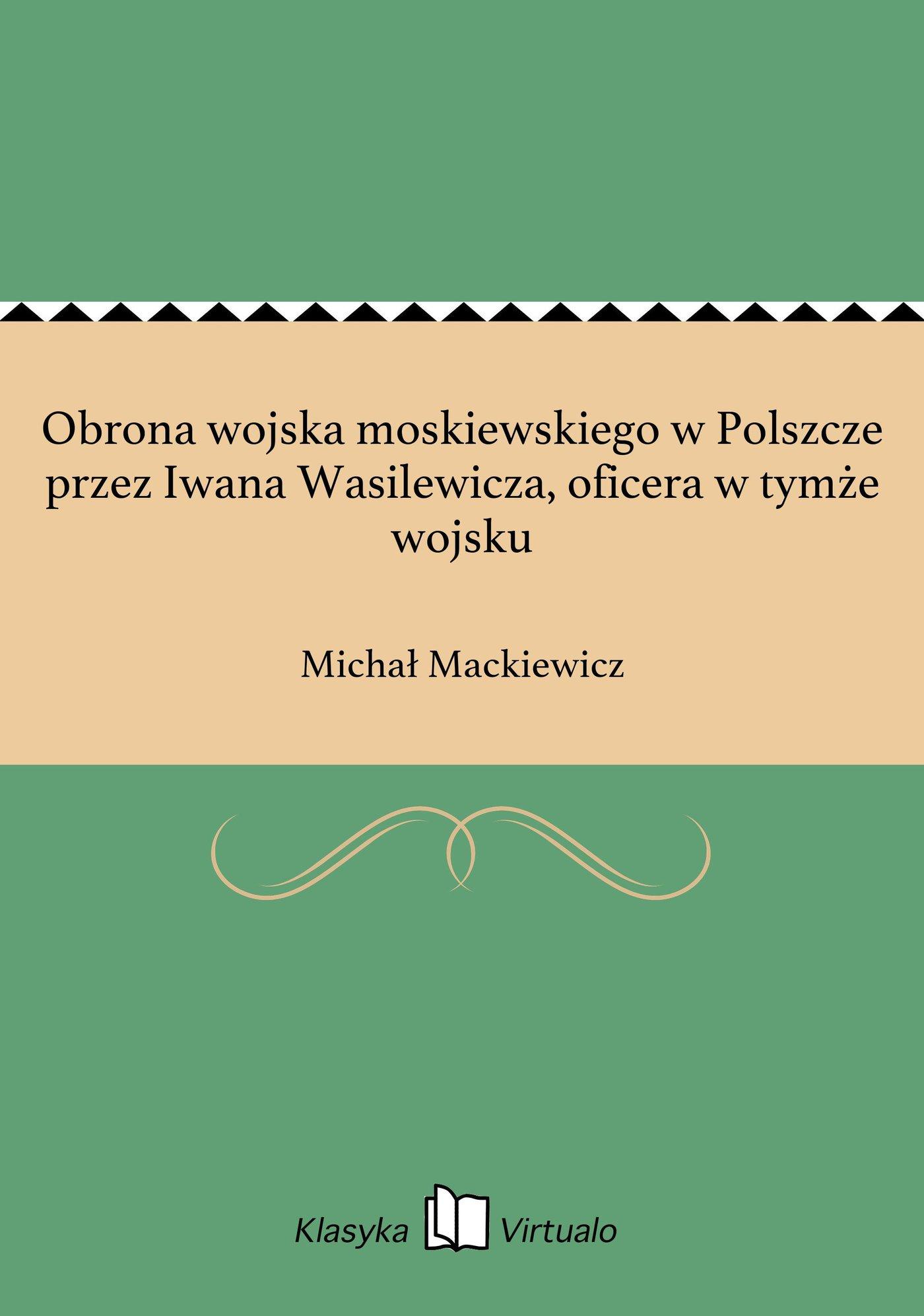 Obrona wojska moskiewskiego w Polszcze przez Iwana Wasilewicza, oficera w tymże wojsku - Ebook (Książka EPUB) do pobrania w formacie EPUB