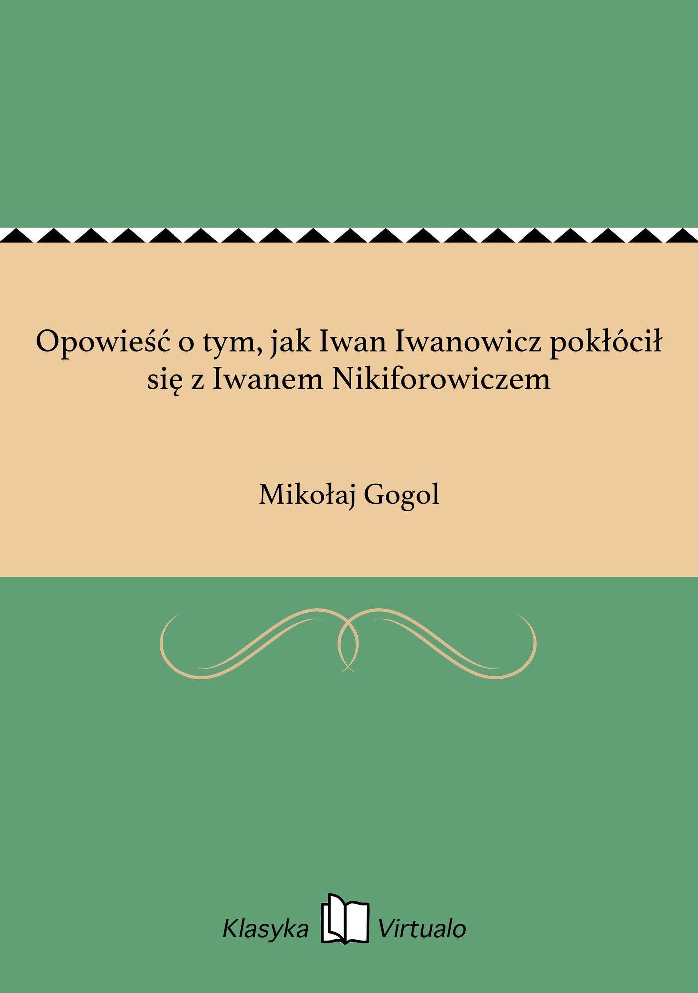 Opowieść o tym, jak Iwan Iwanowicz pokłócił się z Iwanem Nikiforowiczem - Ebook (Książka EPUB) do pobrania w formacie EPUB