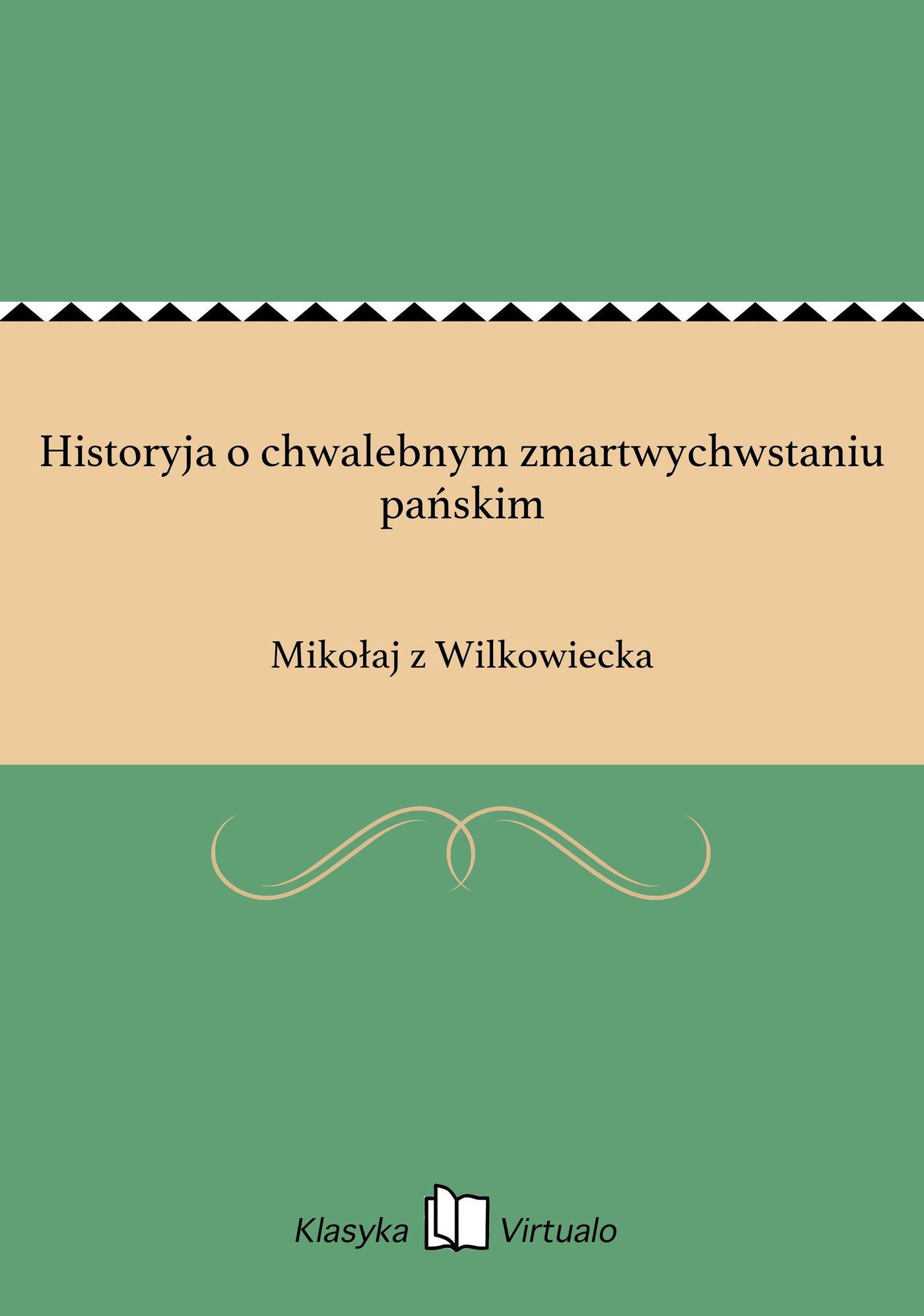 Historyja o chwalebnym zmartwychwstaniu pańskim - Ebook (Książka EPUB) do pobrania w formacie EPUB