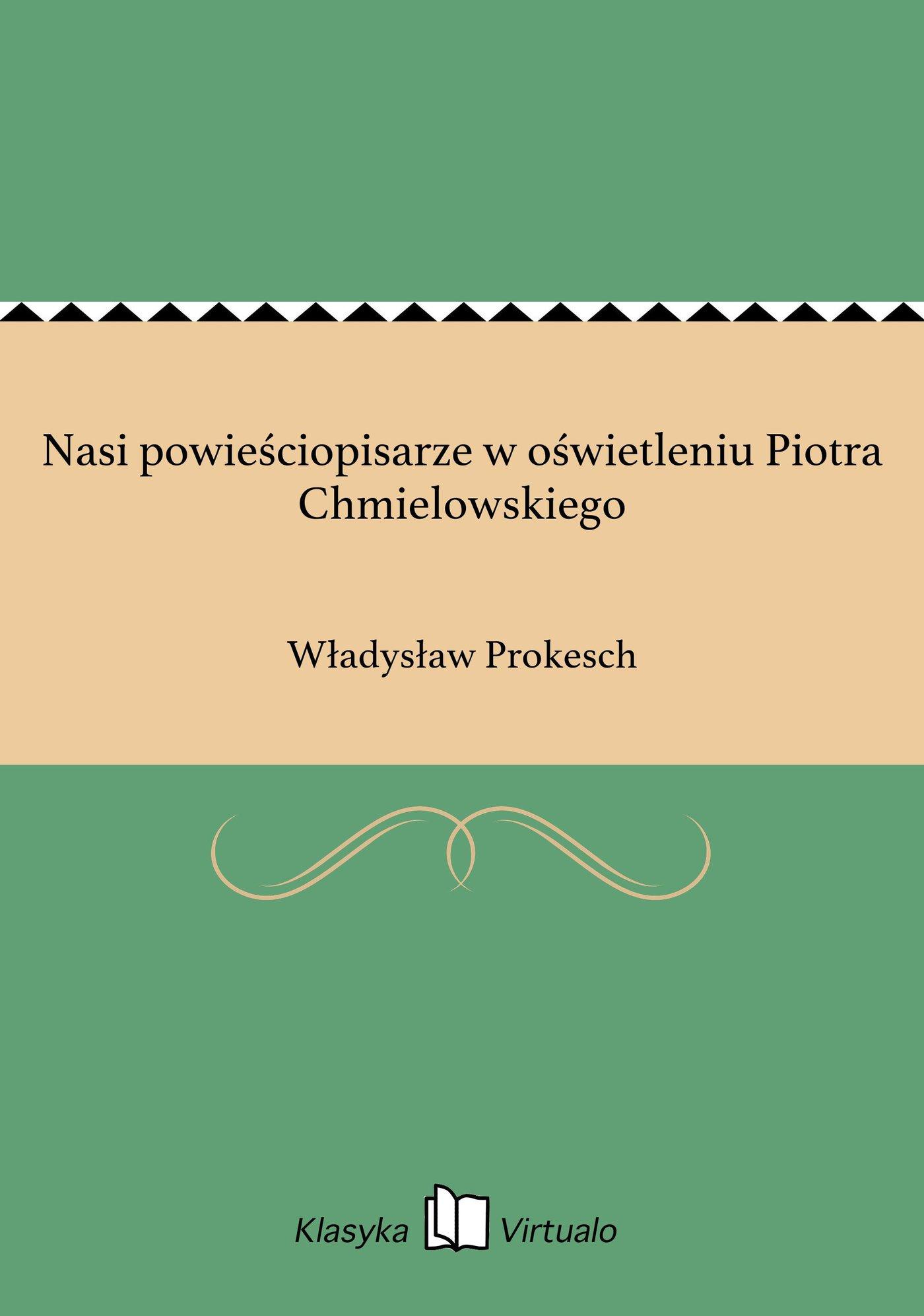 Nasi powieściopisarze w oświetleniu Piotra Chmielowskiego - Ebook (Książka EPUB) do pobrania w formacie EPUB